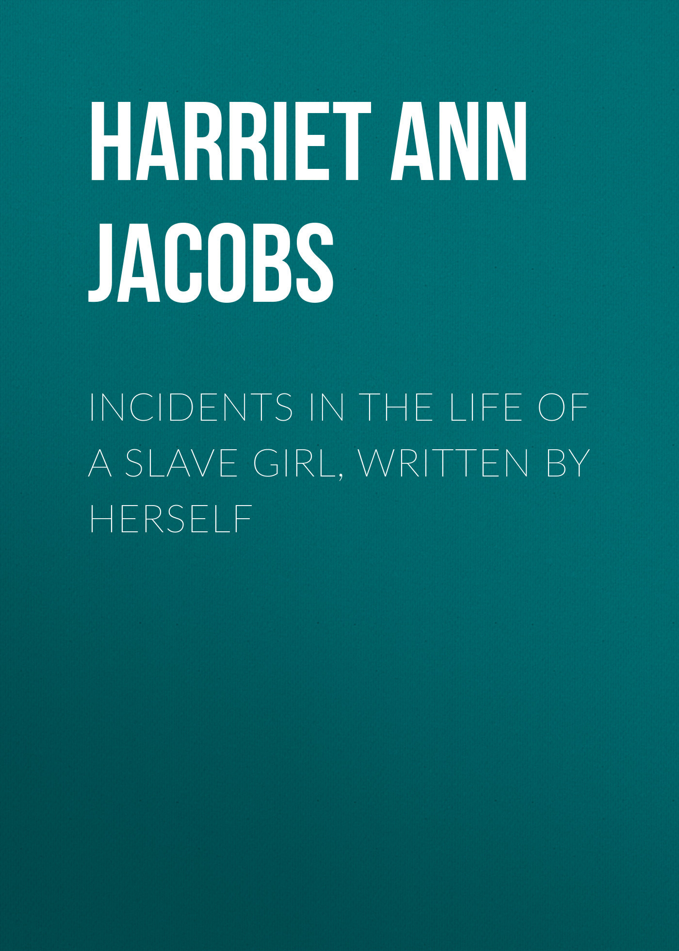Harriet Ann Jacobs Incidents in the Life of a Slave Girl, Written by Herself harriet wadeson art psychotherapy
