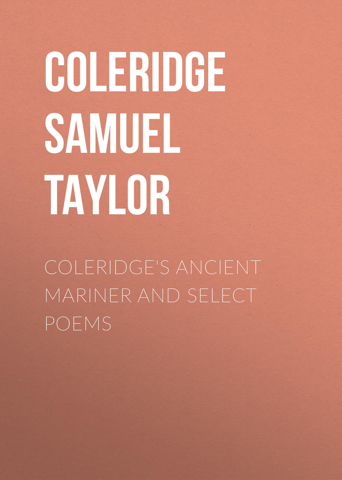 Coleridge Samuel Taylor Coleridge's Ancient Mariner and Select Poems coleridge poems
