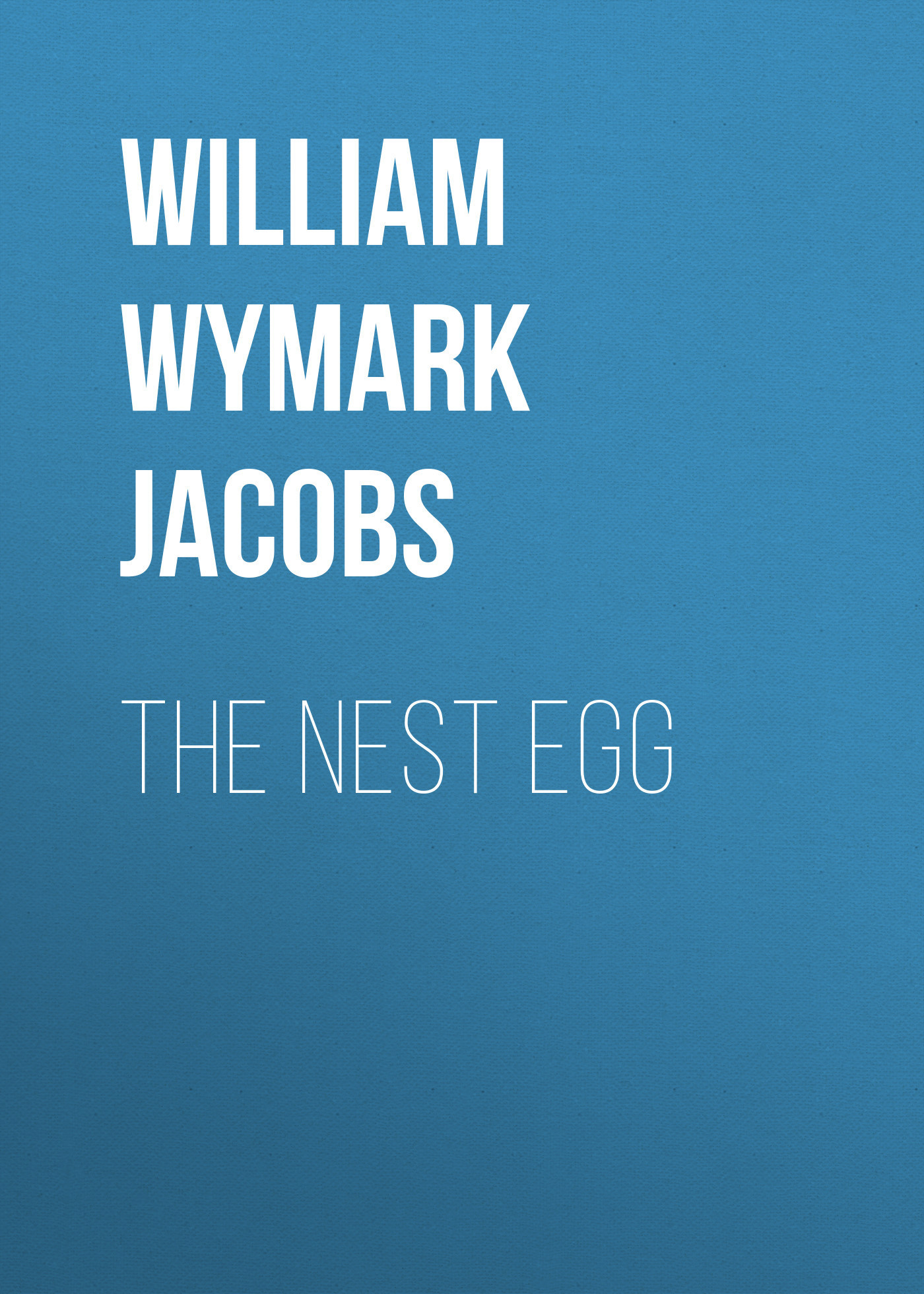 William Wymark Jacobs The Nest Egg william wymark jacobs the convert