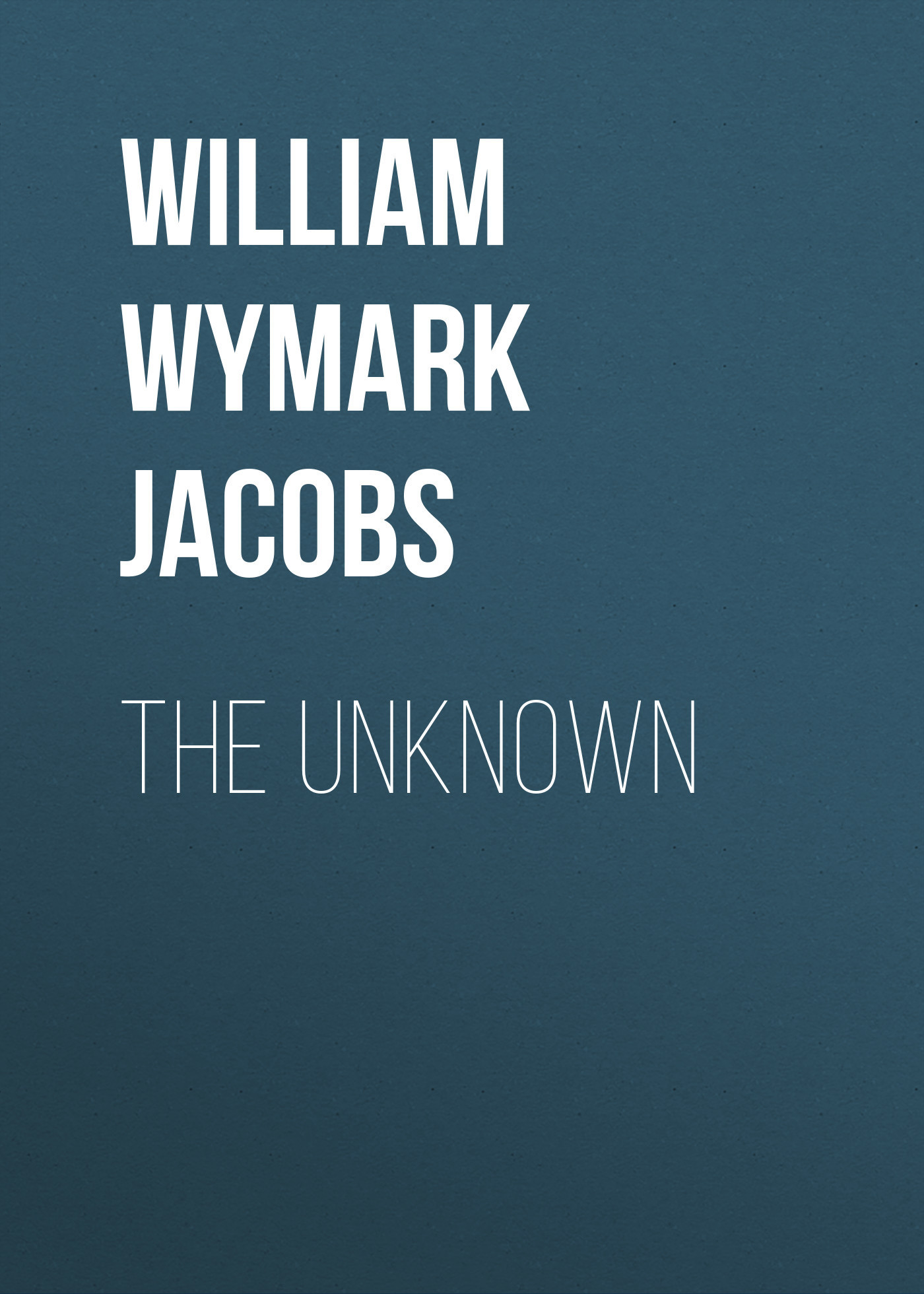 William Wymark Jacobs The Unknown william wymark jacobs the convert
