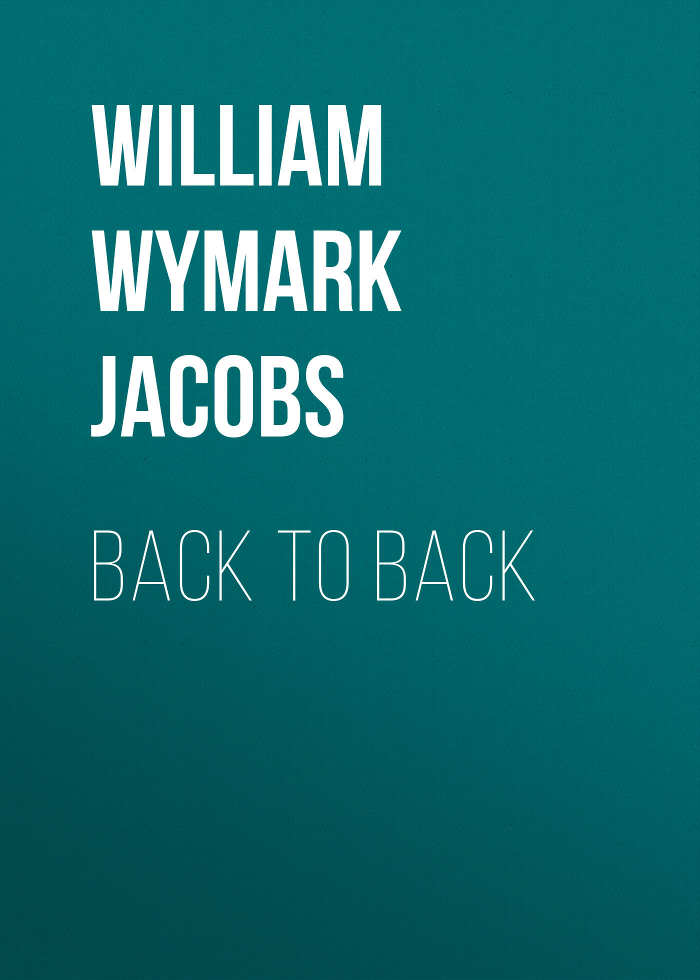 William Wymark Jacobs Back to Back back to blood