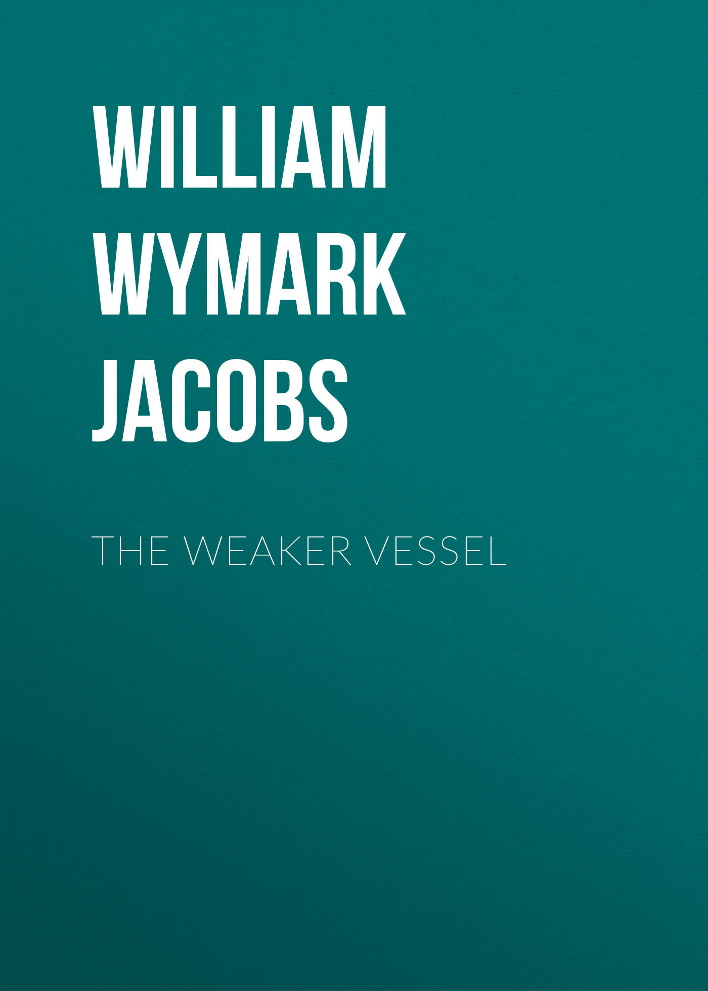 William Wymark Jacobs The Weaker Vessel william wymark jacobs the convert