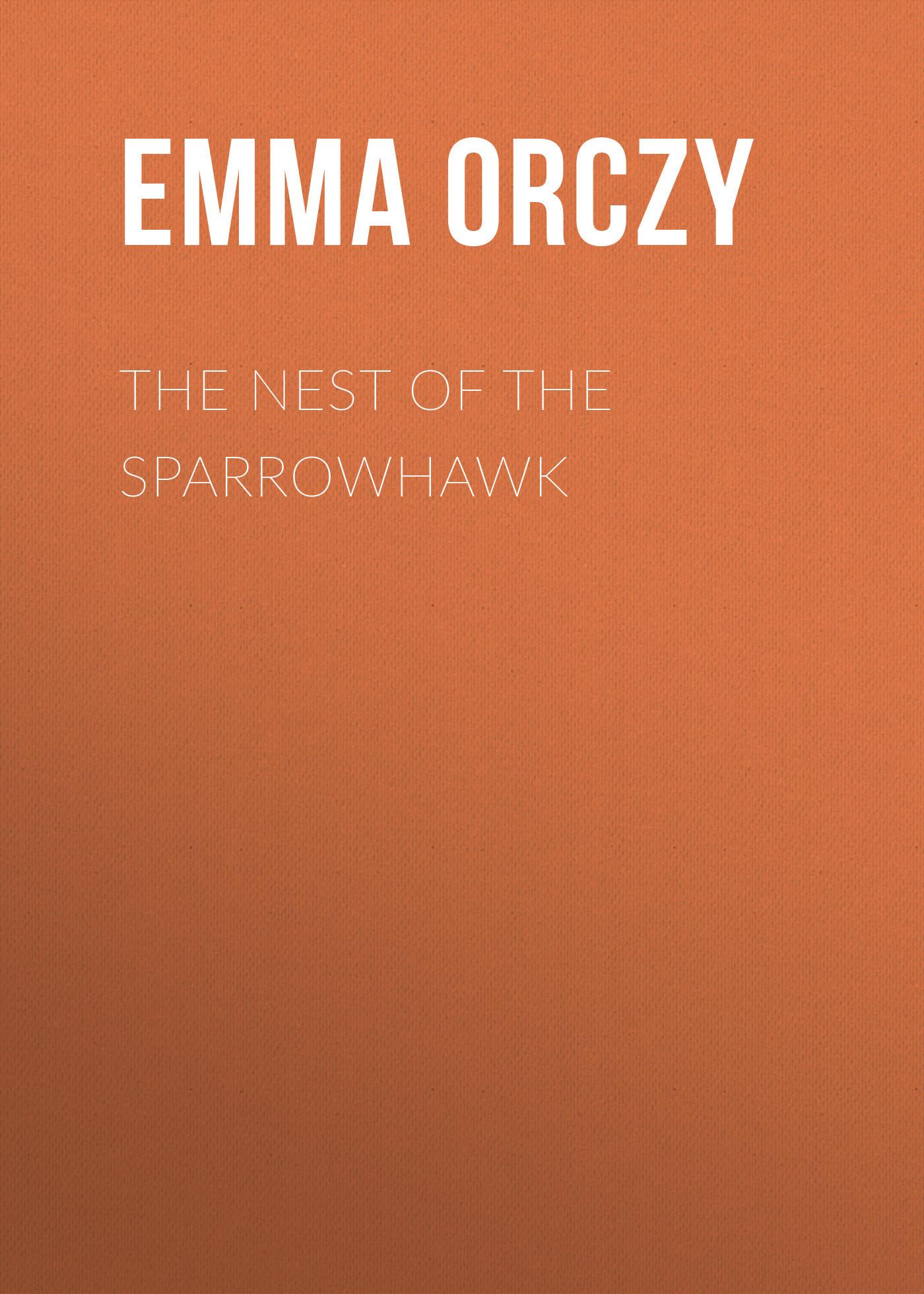Emma Orczy The Nest of the Sparrowhawk красное боди emma xxl 3xl