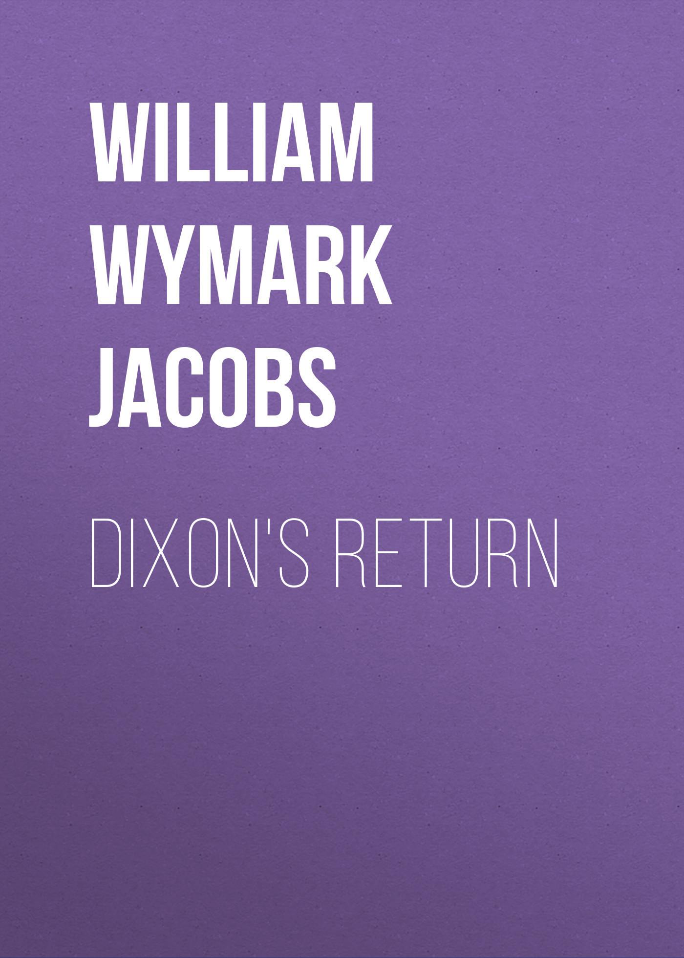 William Wymark Jacobs Dixon's Return