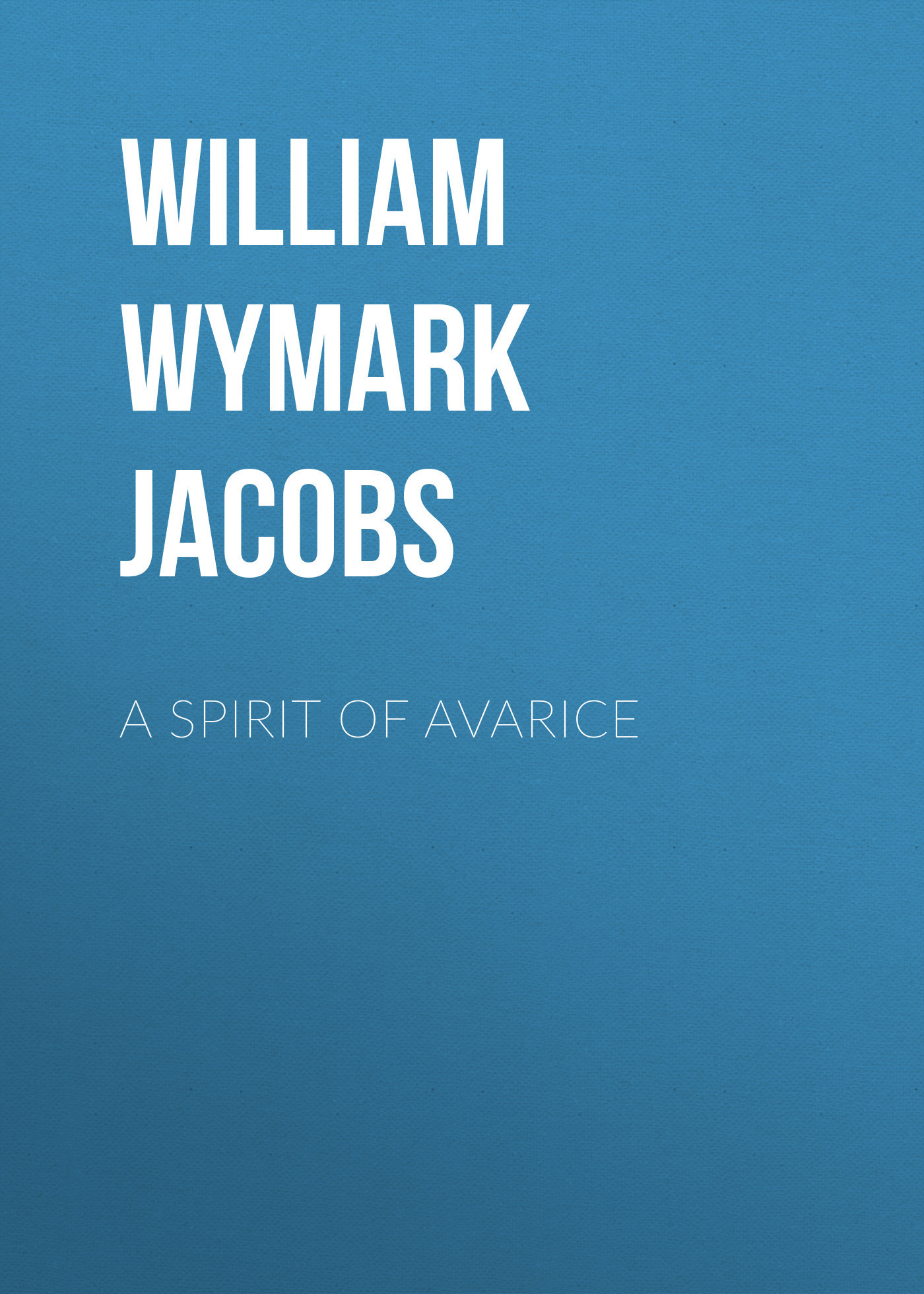 William Wymark Jacobs A Spirit of Avarice william wymark jacobs breaking a spell