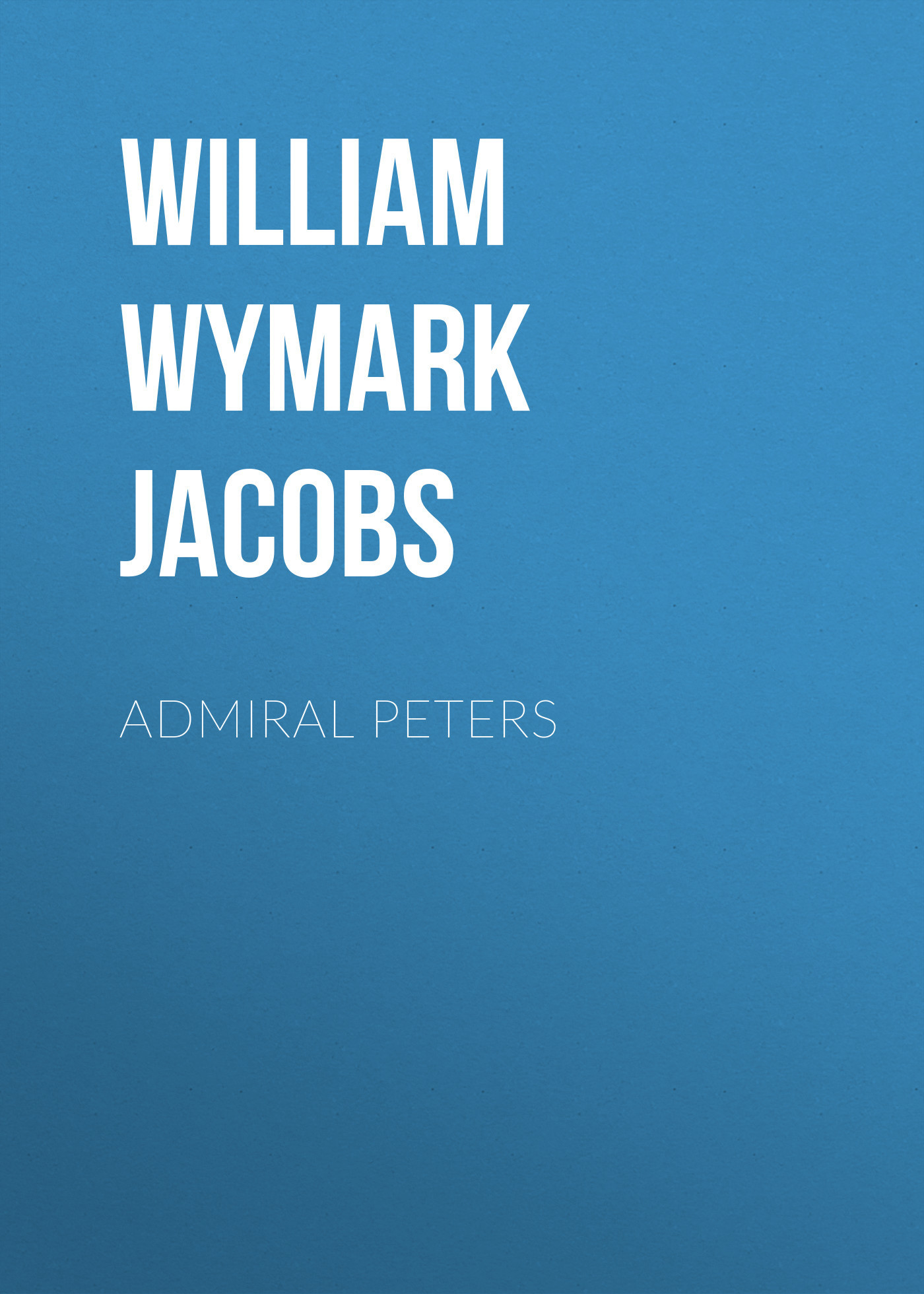 William Wymark Jacobs Admiral Peters william wymark jacobs admiral peters