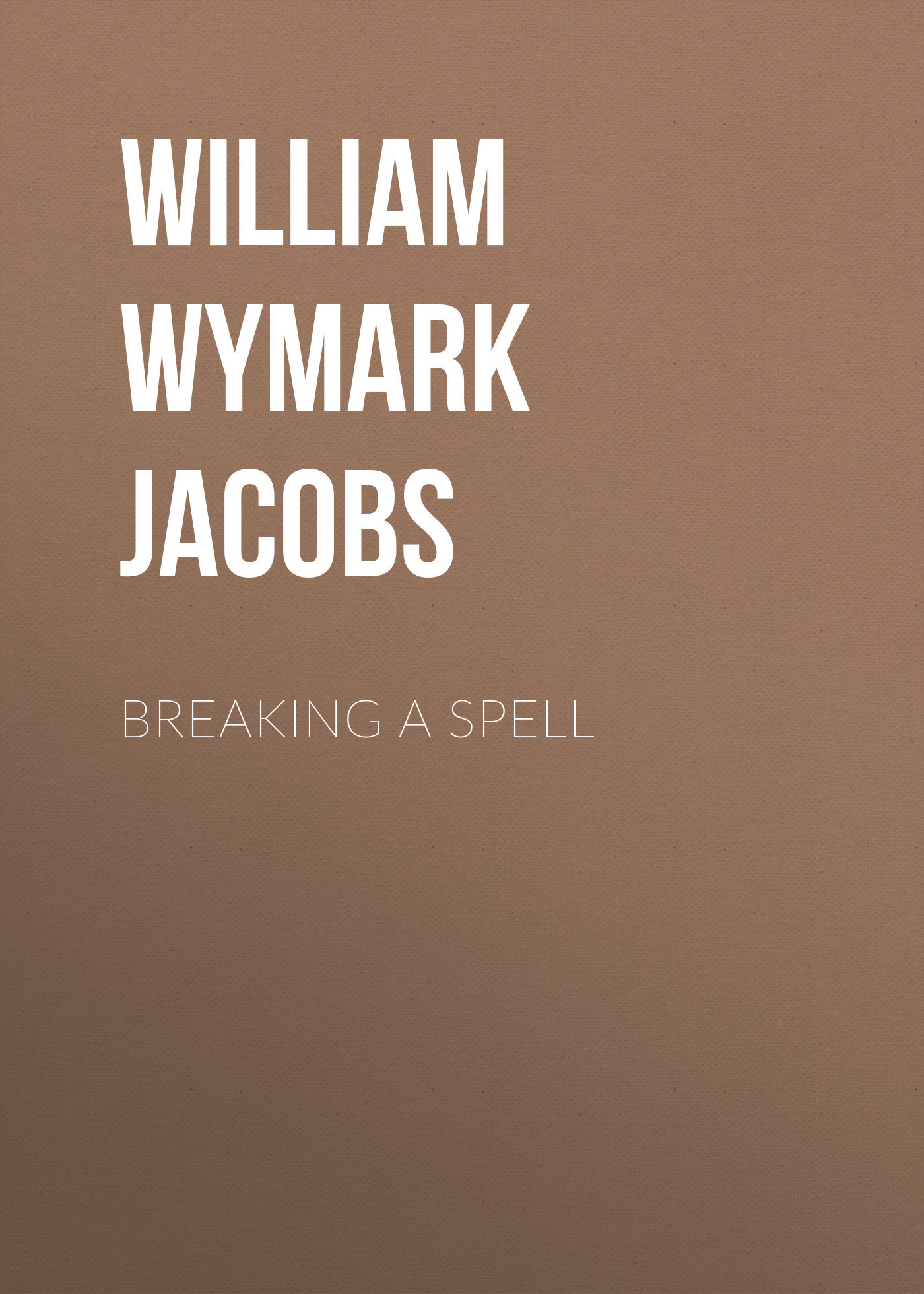 William Wymark Jacobs Breaking a Spell указатель ветра большой duckdog увб 10021 1100х400мм