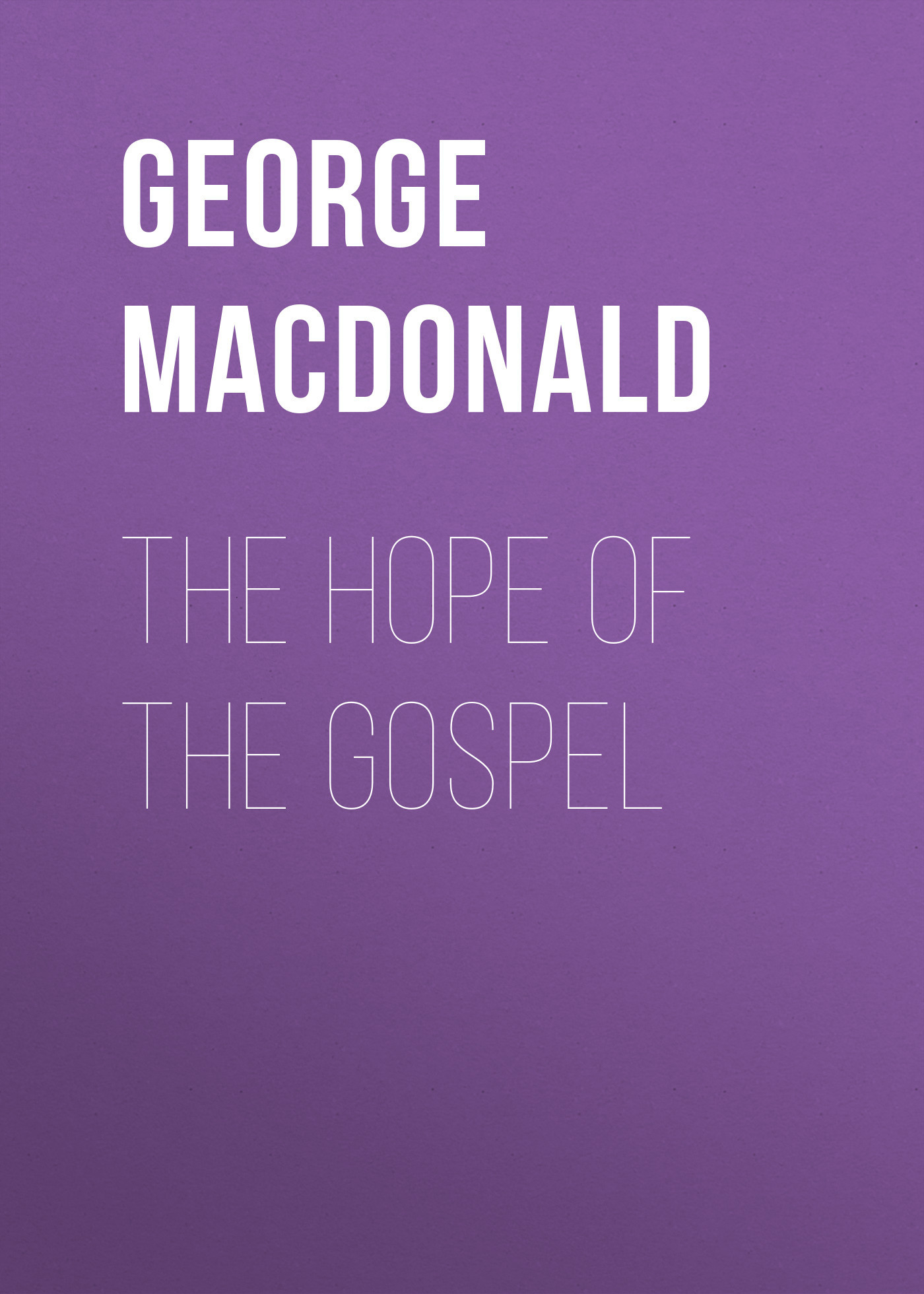 George MacDonald The Hope of the Gospel kate macdonald the politics of global supply chains
