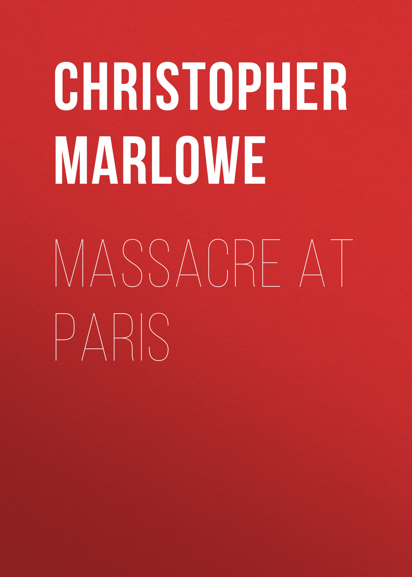 Christopher Marlowe Massacre at Paris massacre la plata