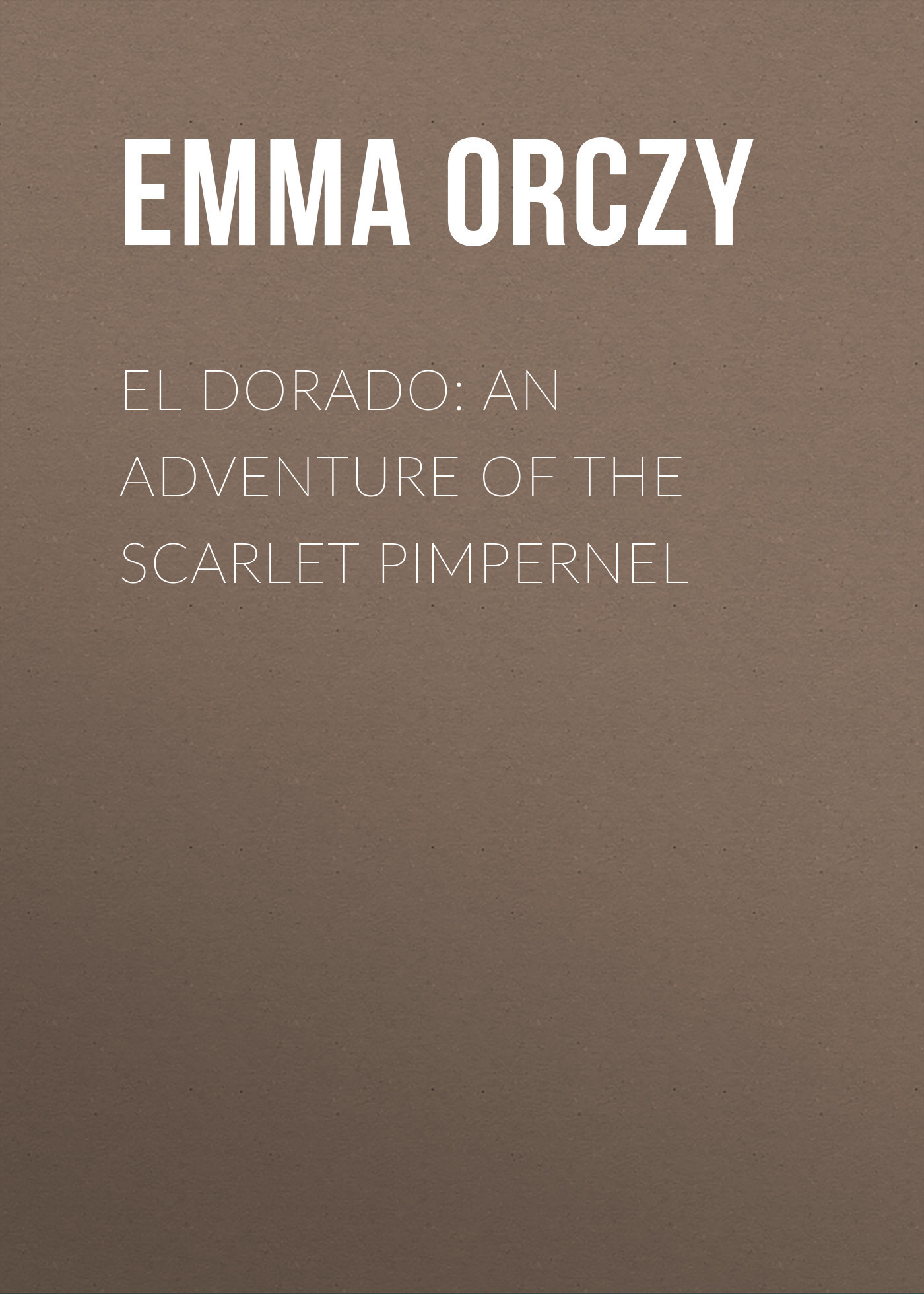 Emma Orczy El Dorado: An Adventure of the Scarlet Pimpernel cd shakira el dorado