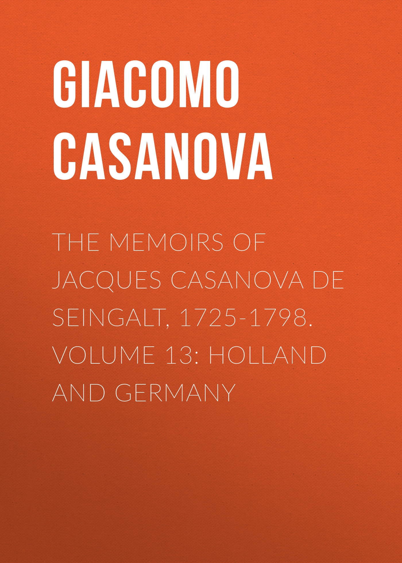 Giacomo Casanova The Memoirs of Jacques Casanova de Seingalt, 1725-1798. Volume 13: Holland and Germany футболка рингер printio чёрный причёрный кот