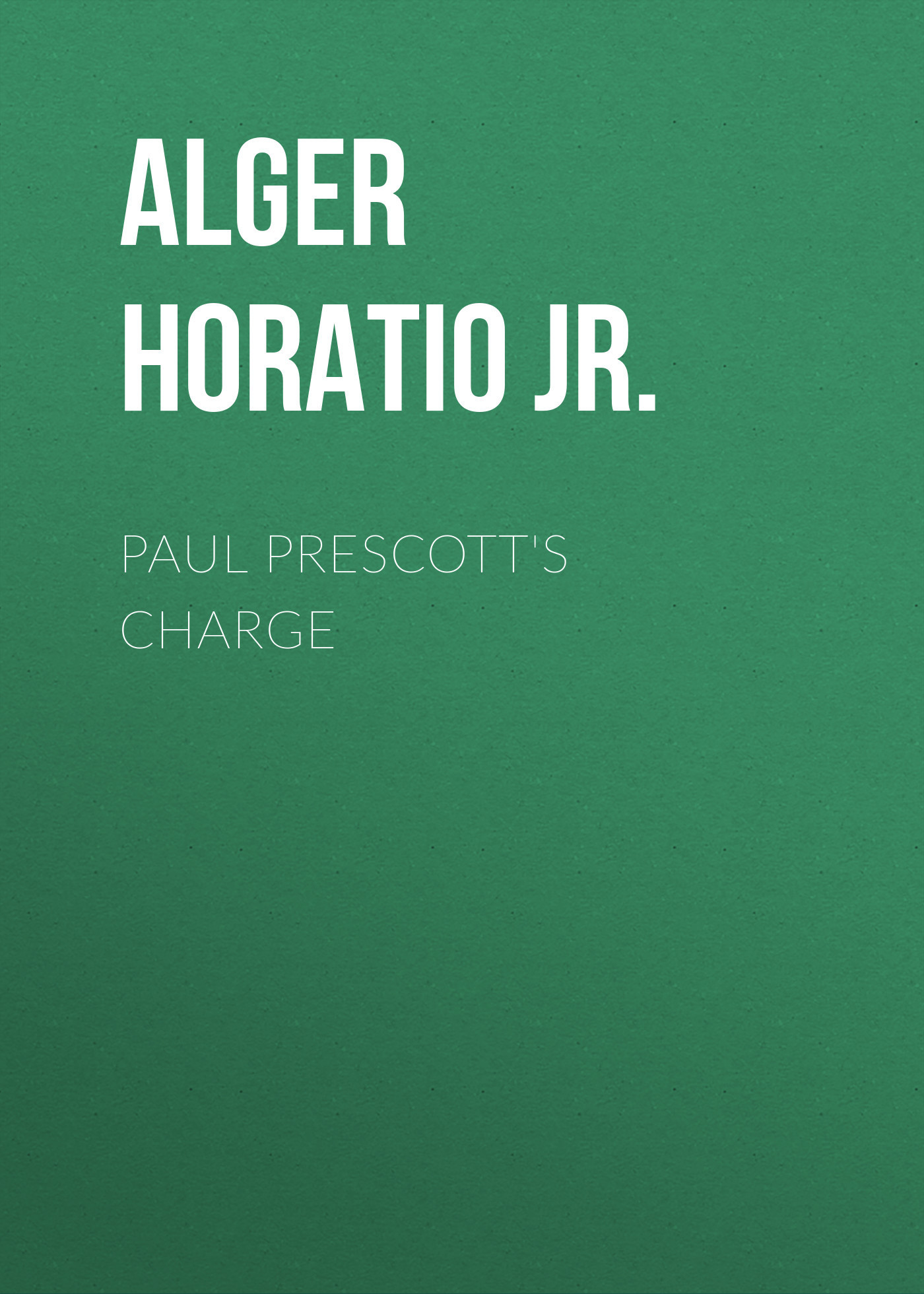 Alger Horatio Jr. Paul Prescott's Charge