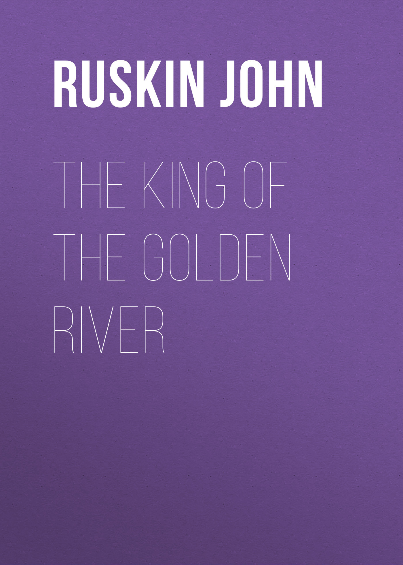 Ruskin John The King of the Golden River