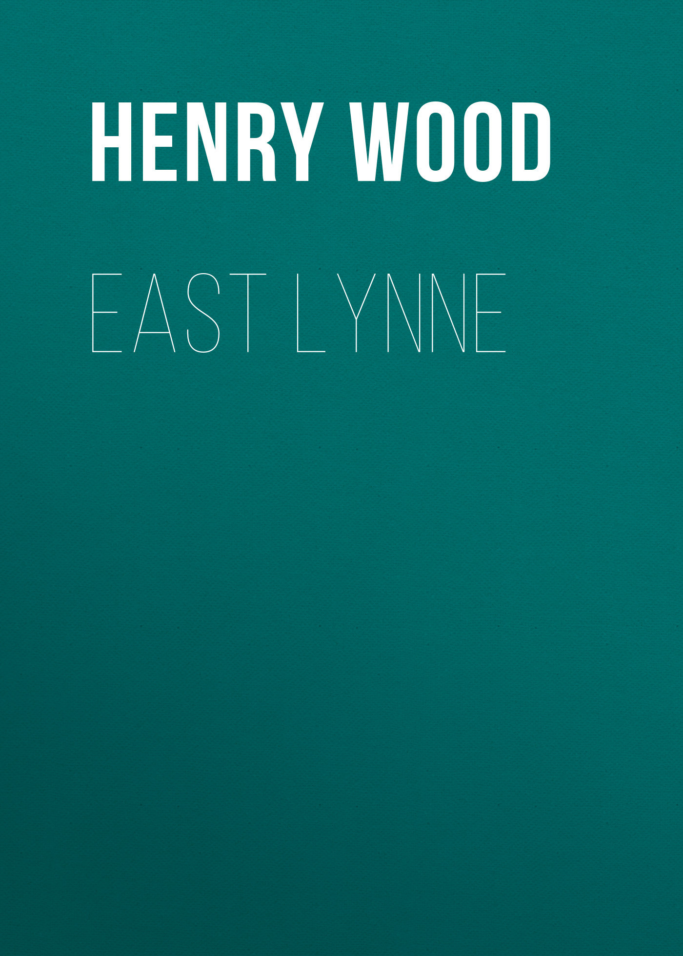 Henry Wood East Lynne henry wood east lynne