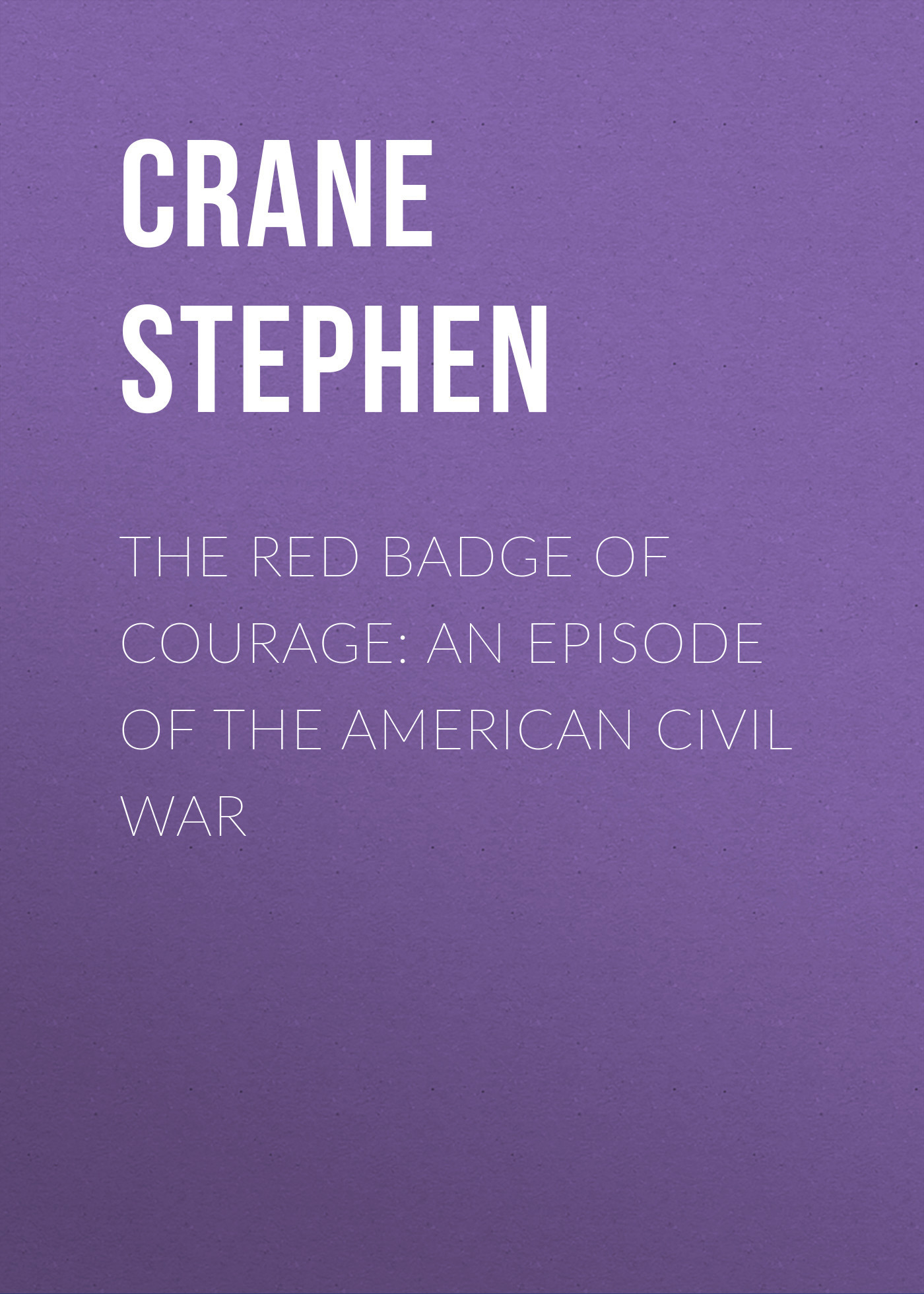 Crane Stephen The Red Badge of Courage: An Episode of the American Civil War stephen fry the liar