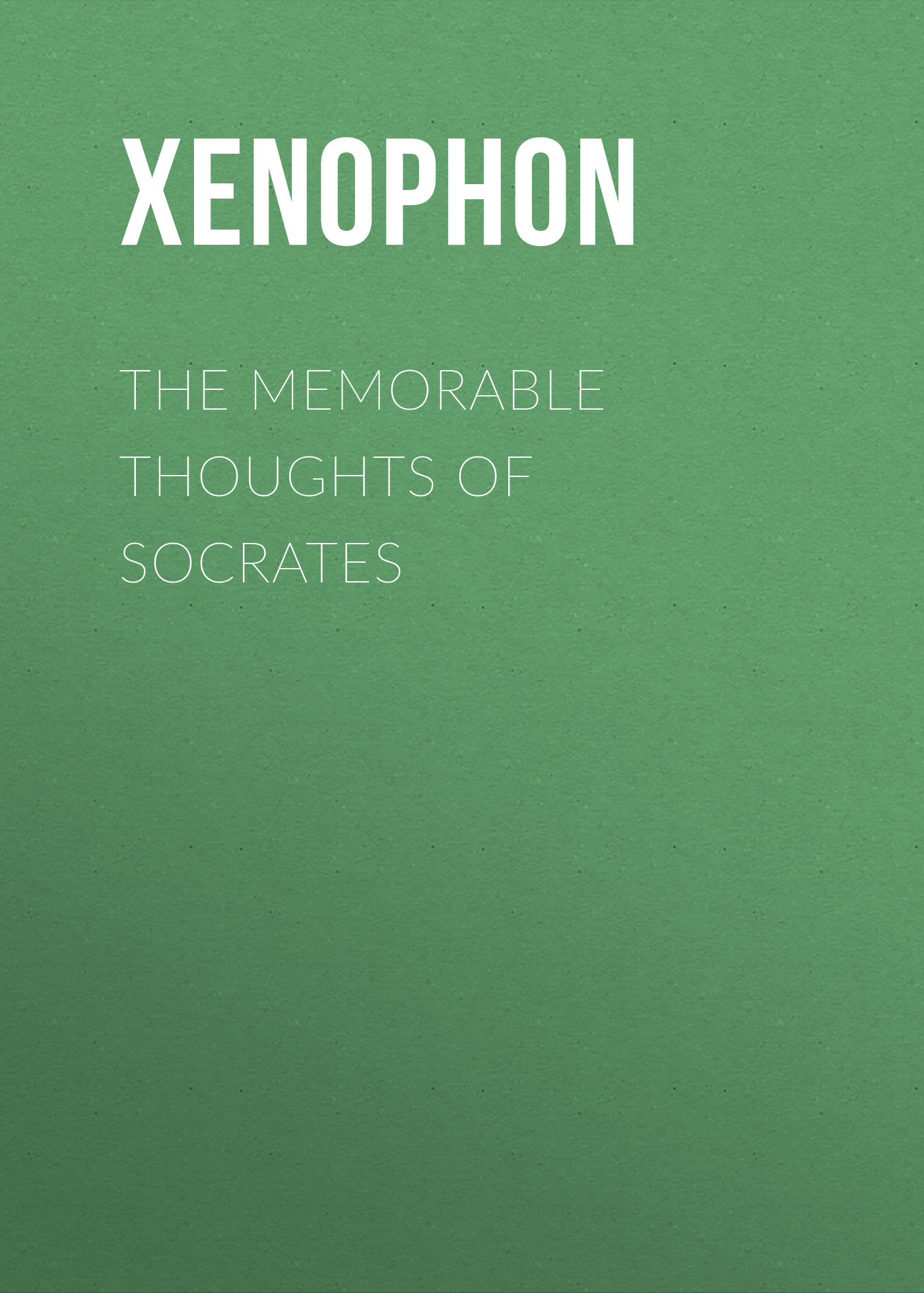 Xenophon The Memorable Thoughts of Socrates xenophon d ephese habrocome et anthia