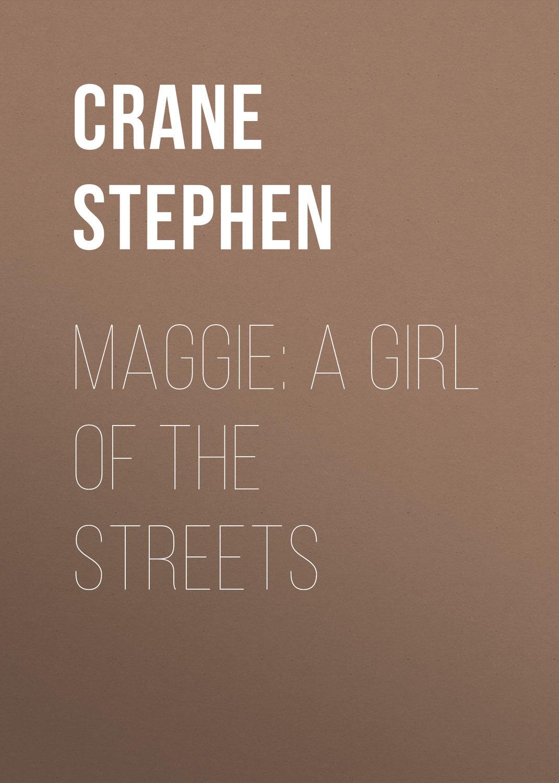 a review of stephen cranes novel maggie a girl of the streets 2013-06-19 maggie: a girl of the streets audiobook by stephen crane (1871-1900)   stephen crane's first novel, maggie: a girl of the streets has been called the first dark flower of.