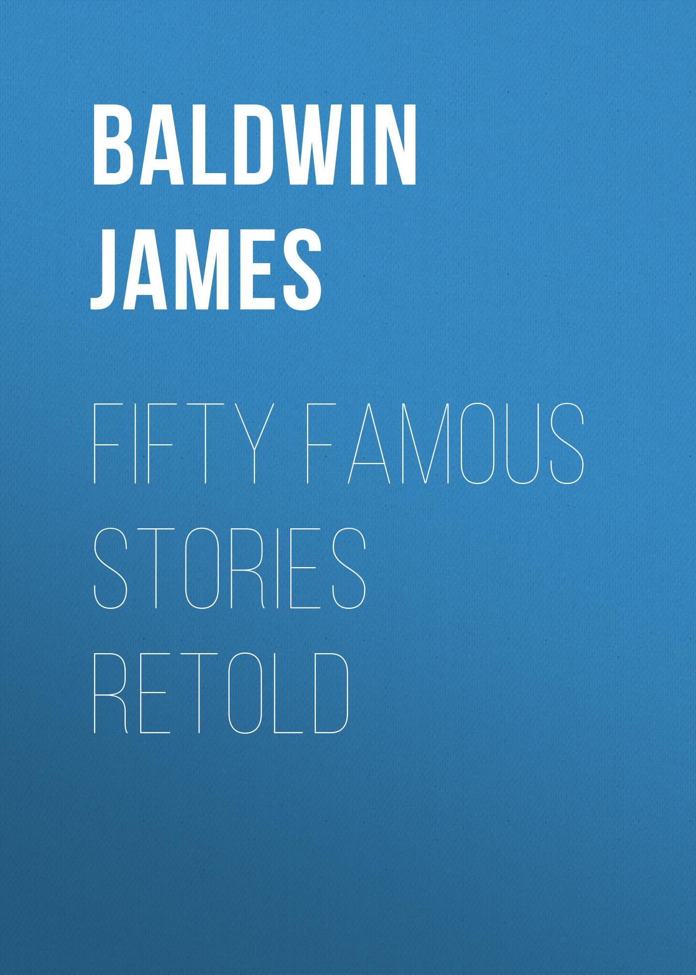 Baldwin James Fifty Famous Stories Retold vitaly mushkin erotic stories top ten