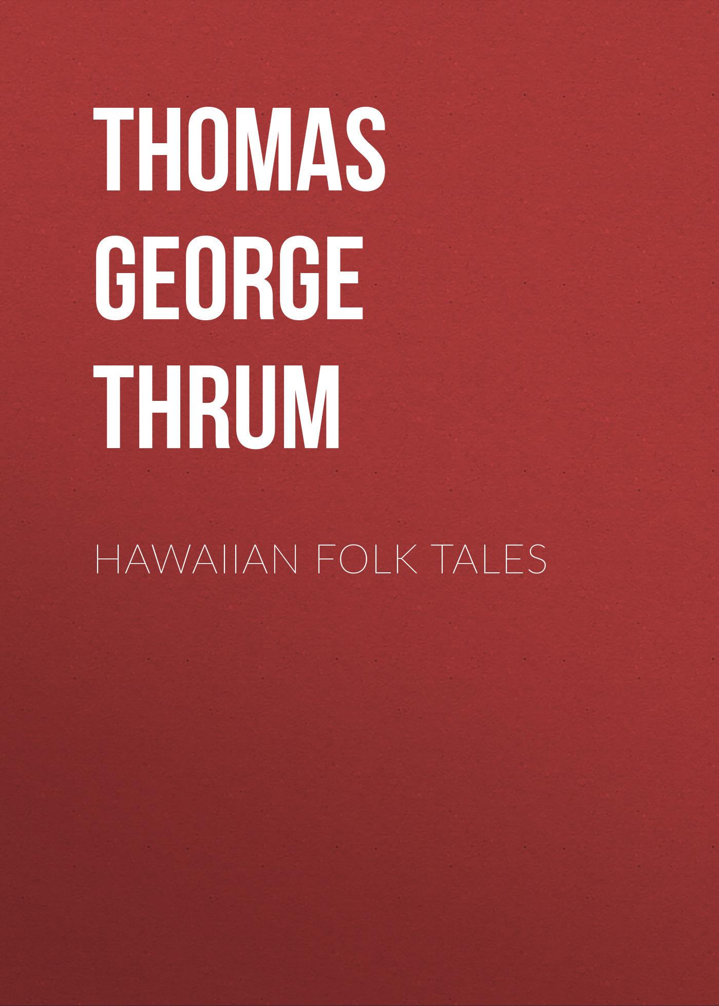 Thomas George Thrum Hawaiian Folk Tales