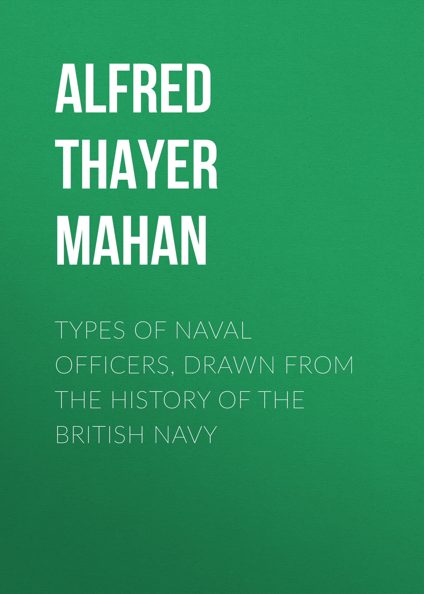Alfred Thayer Mahan Types of Naval Officers, Drawn from the History of the British Navy юбка love republic цвет мятный 8151164202 19 размер 42