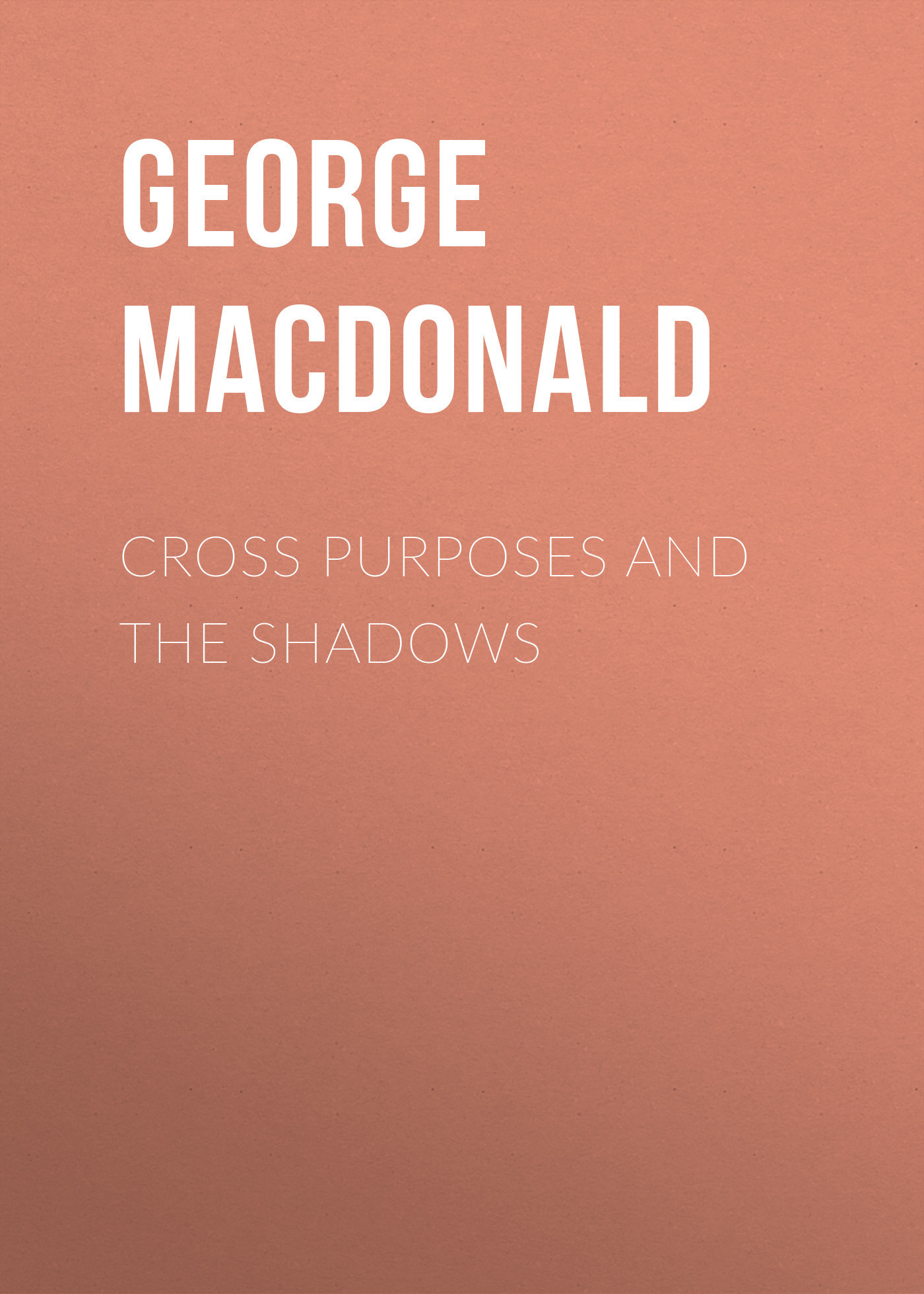 George MacDonald Cross Purposes and The Shadows shadows on the mountain