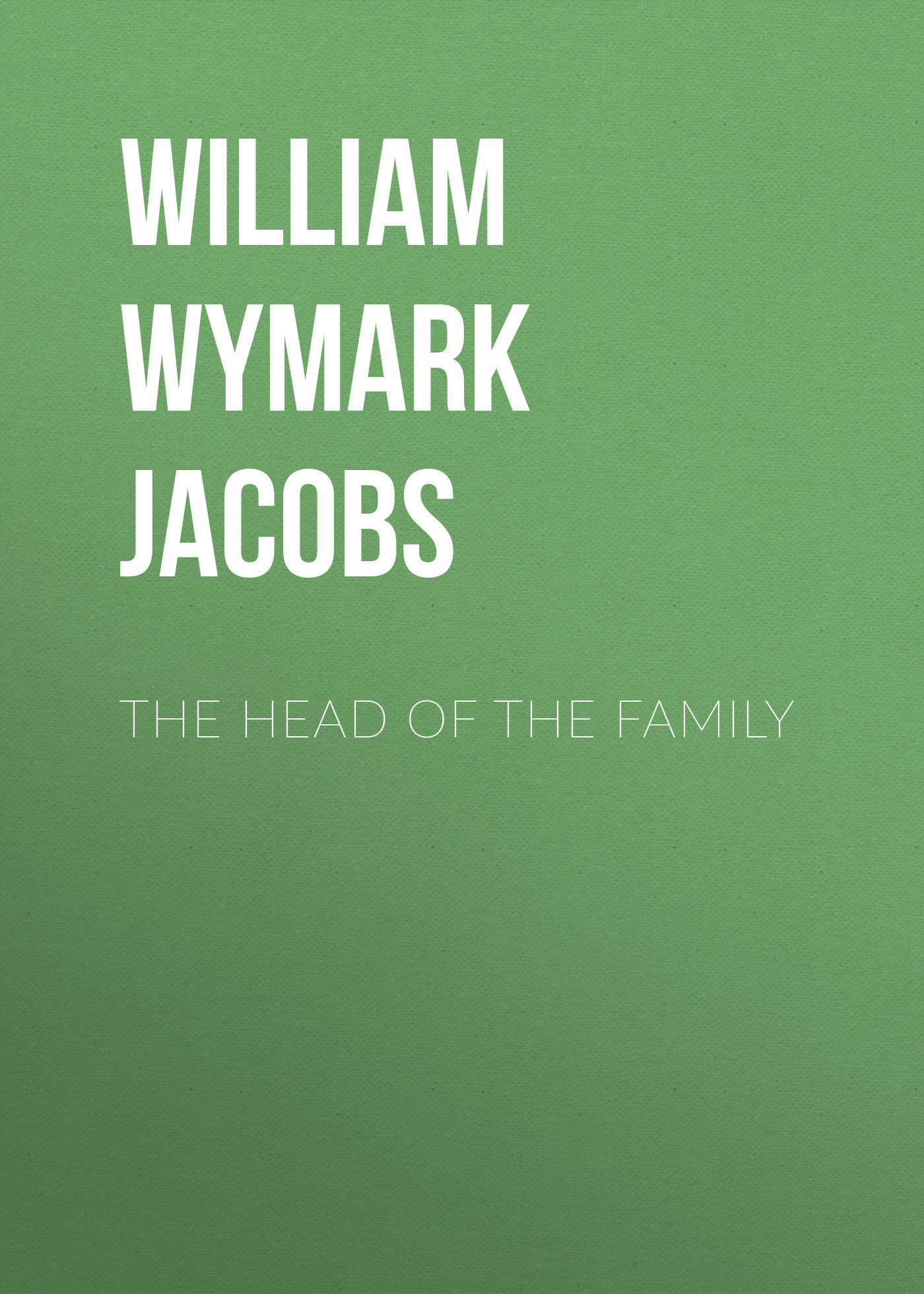 William Wymark Jacobs The Head of the Family william wymark jacobs the convert