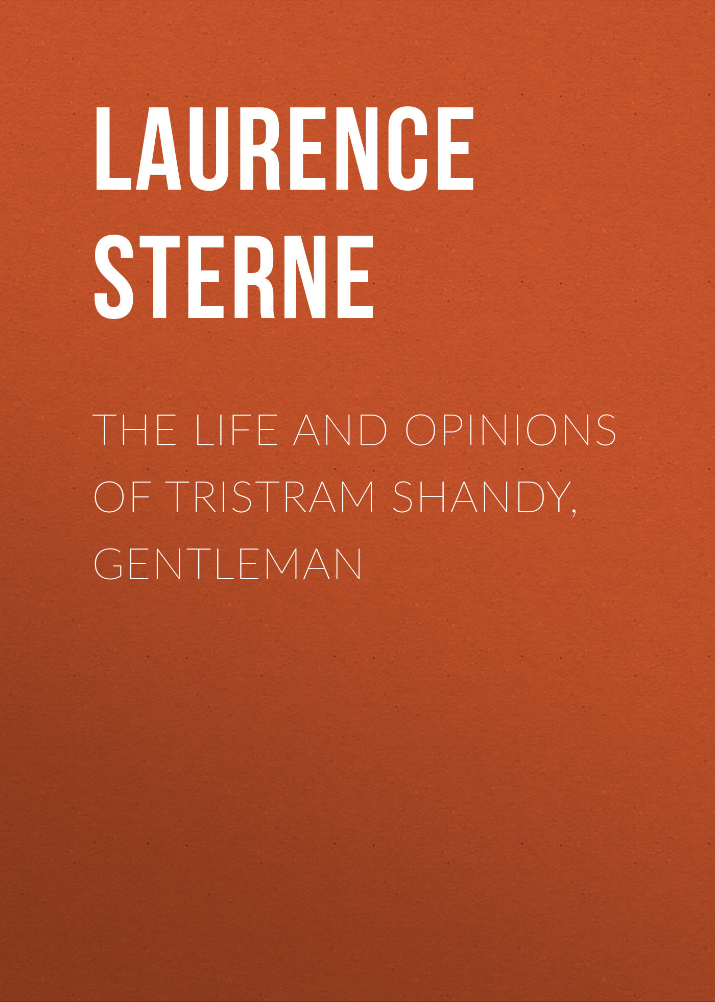 Laurence Sterne The Life and Opinions of Tristram Shandy, Gentleman ideas and opinions