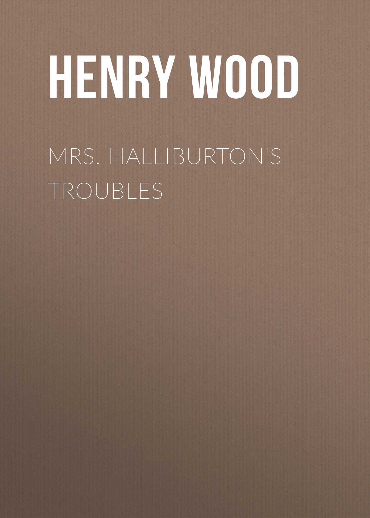 Henry Wood Mrs. Halliburton's Troubles henry wood east lynne