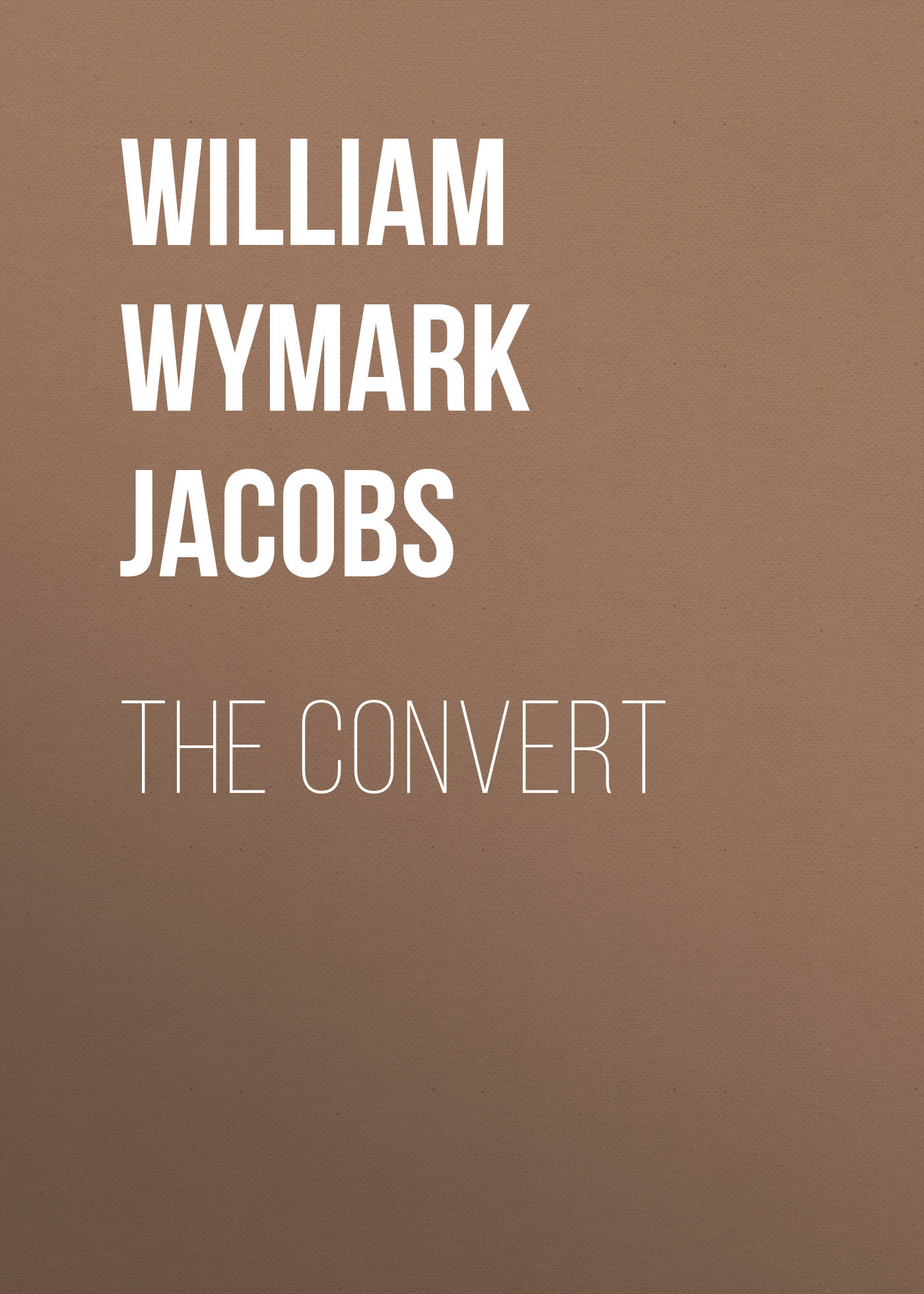 William Wymark Jacobs The Convert william wymark jacobs the convert