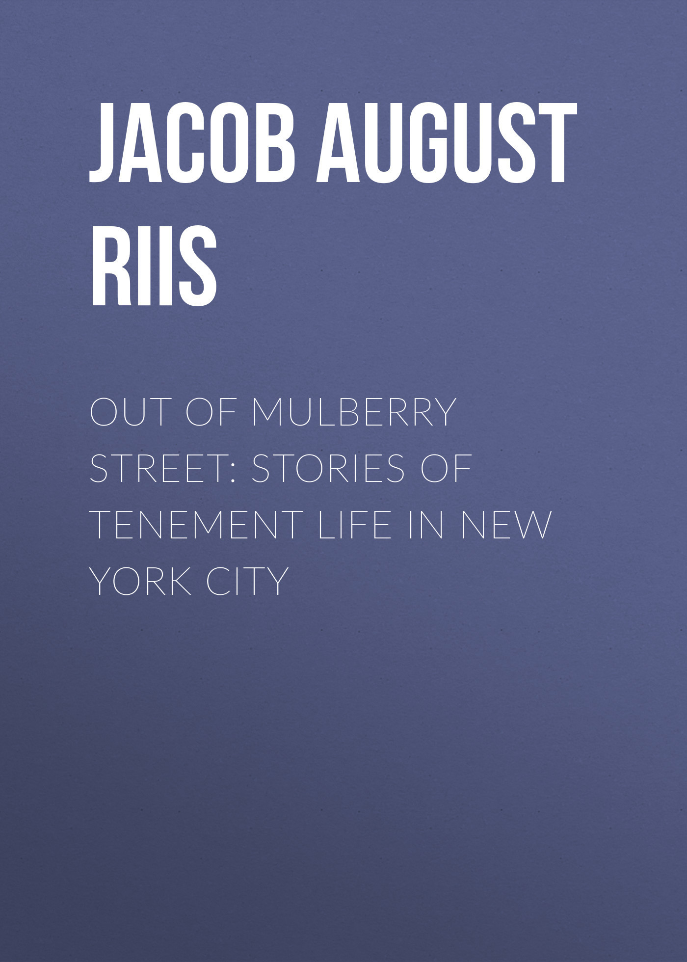 Jacob August Riis Out of Mulberry Street: Stories of Tenement life in New York City tv tuner out of range