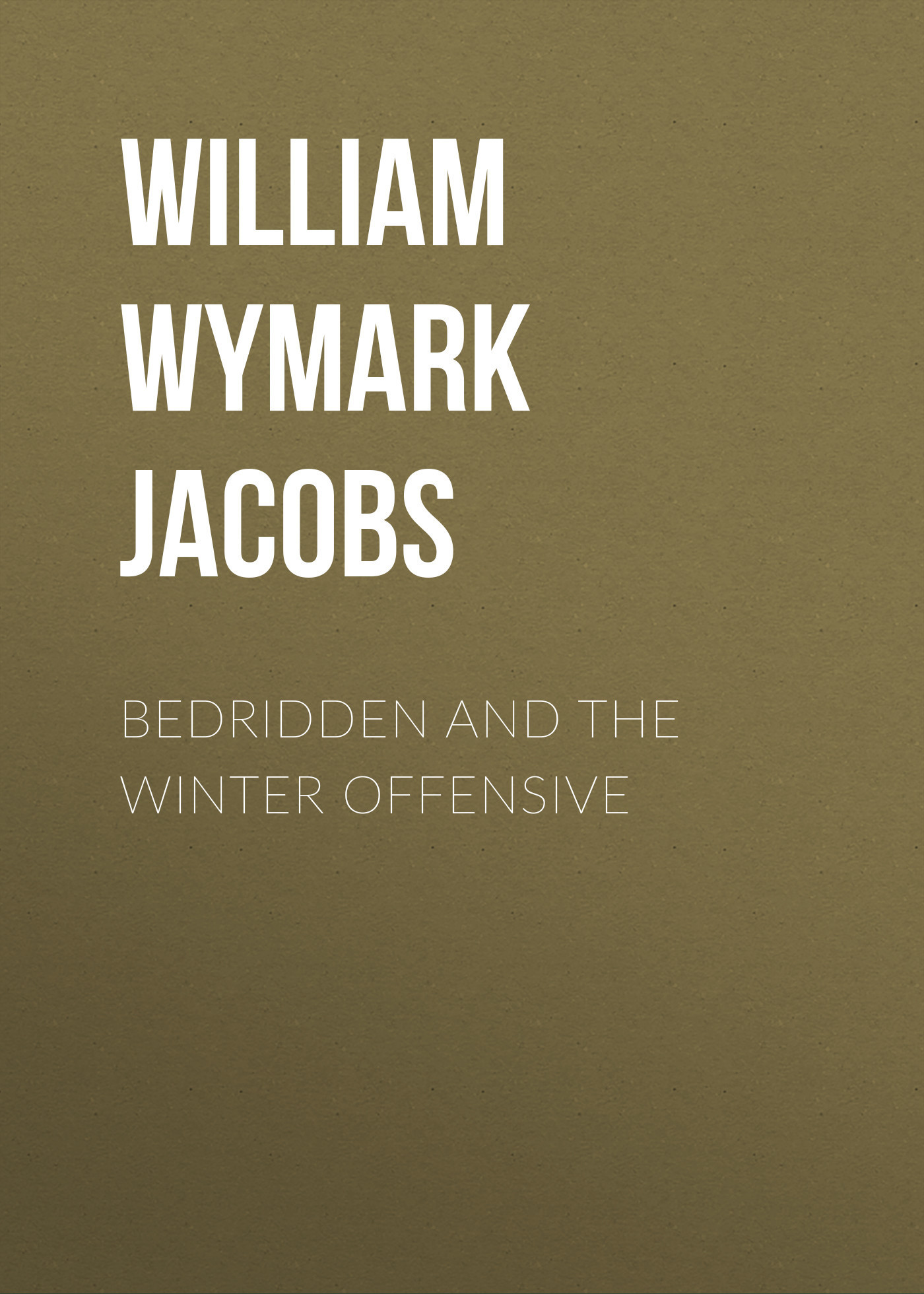 William Wymark Jacobs Bedridden and the Winter Offensive william wymark jacobs the convert