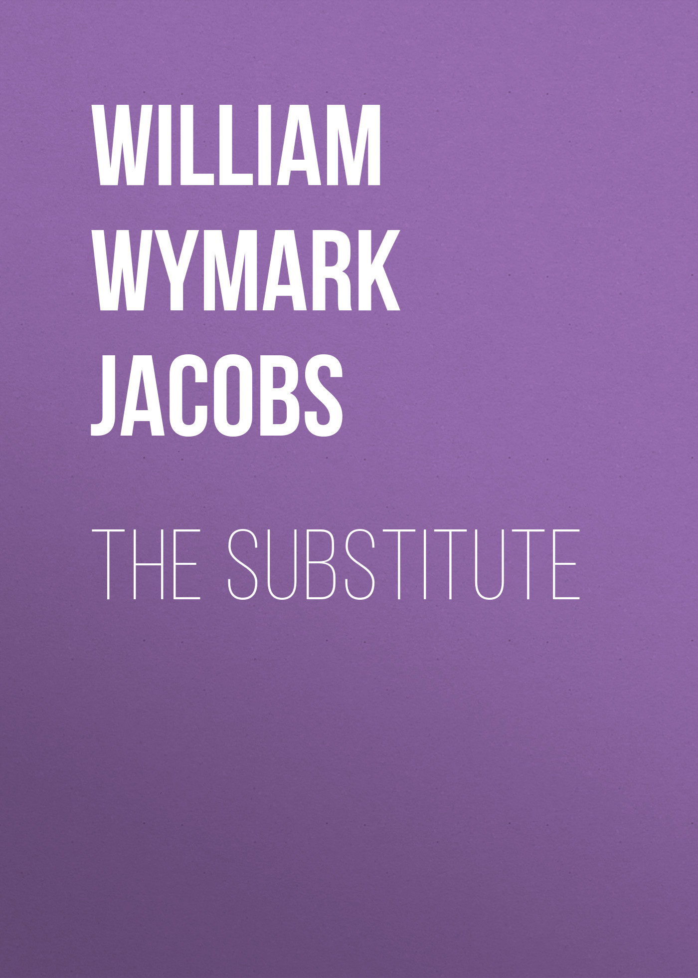 William Wymark Jacobs The Substitute william wymark jacobs the convert