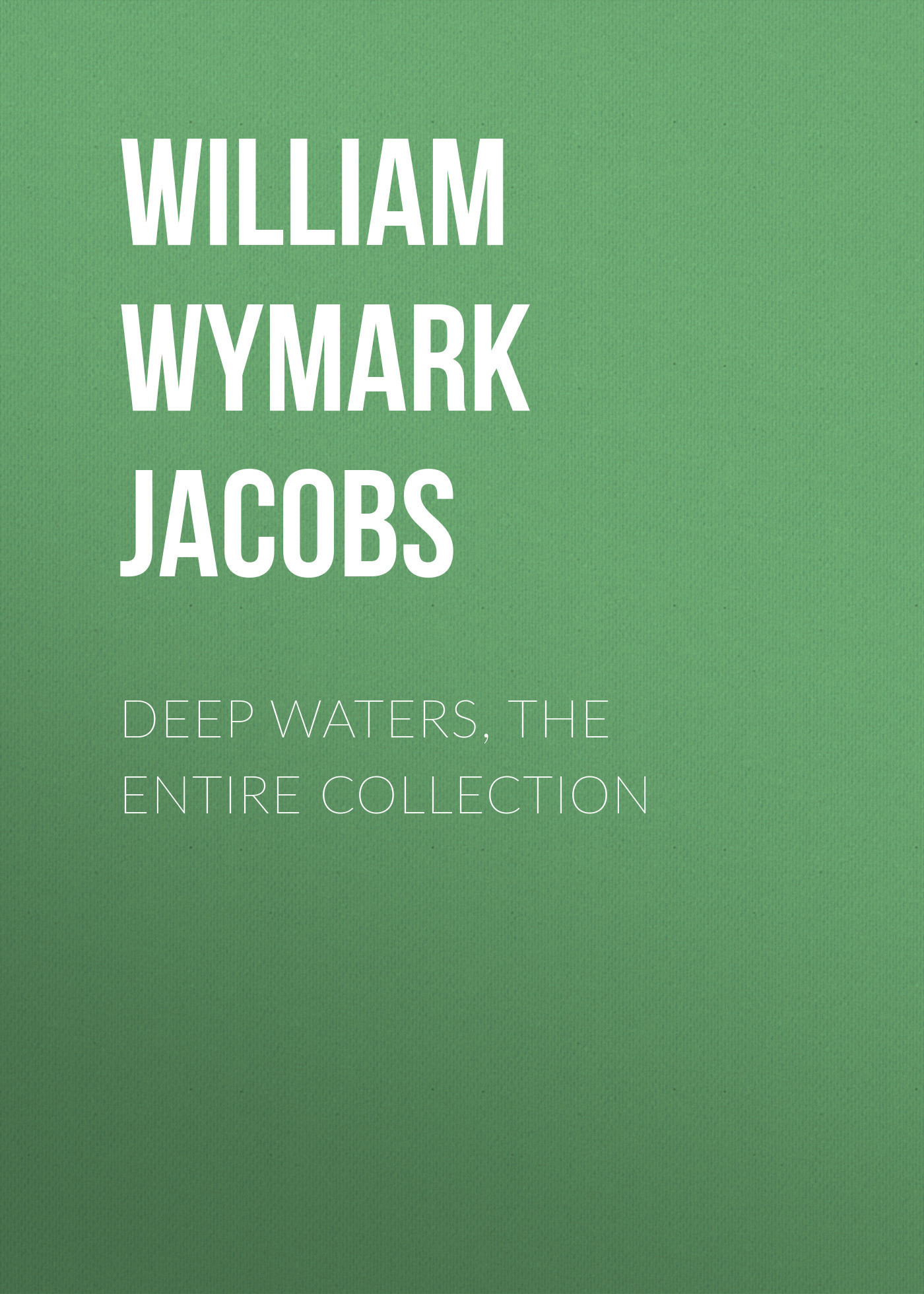 William Wymark Jacobs Deep Waters, the Entire Collection william wymark jacobs the constable s move