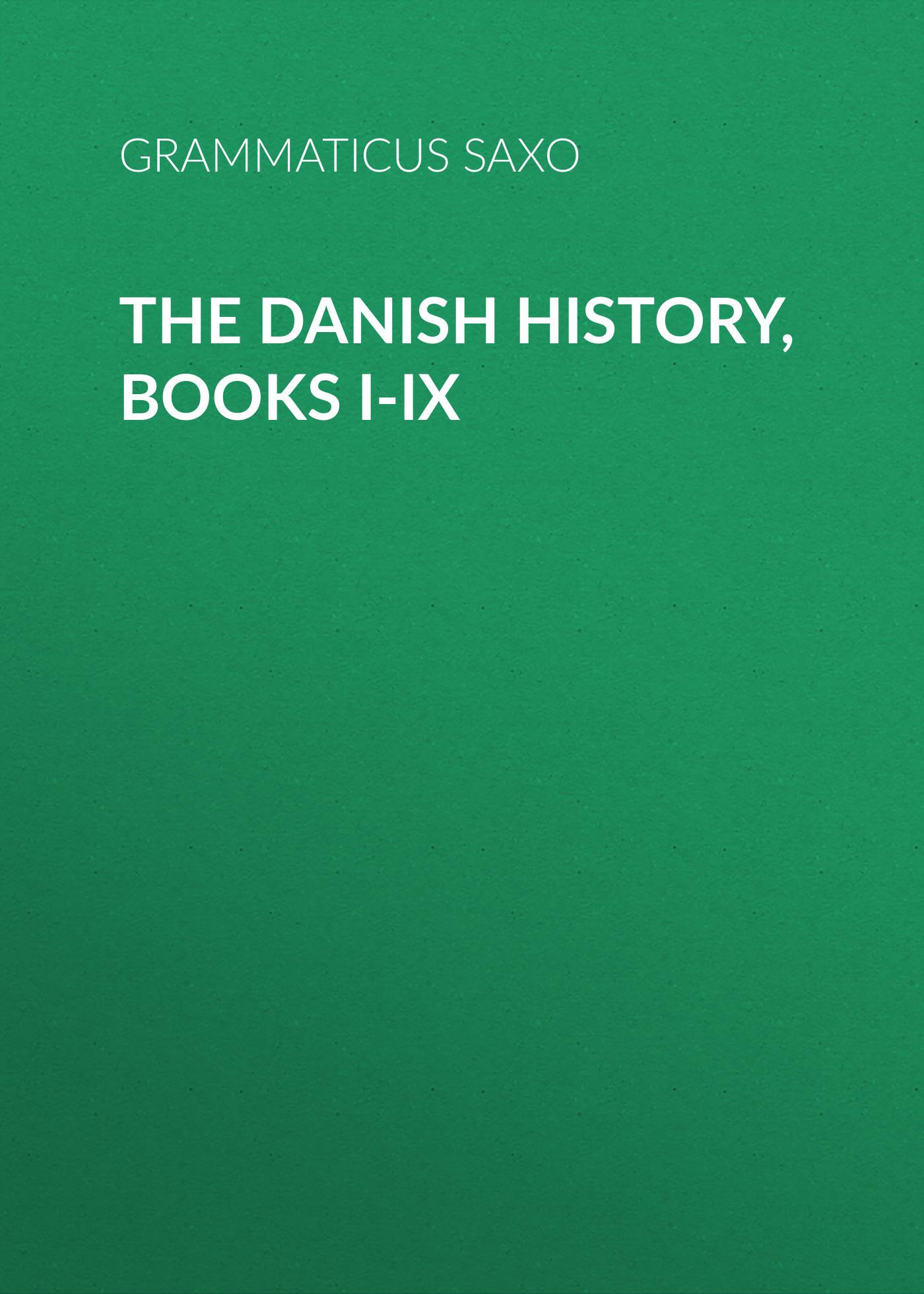 Grammaticus Saxo The Danish History, Books I-IX