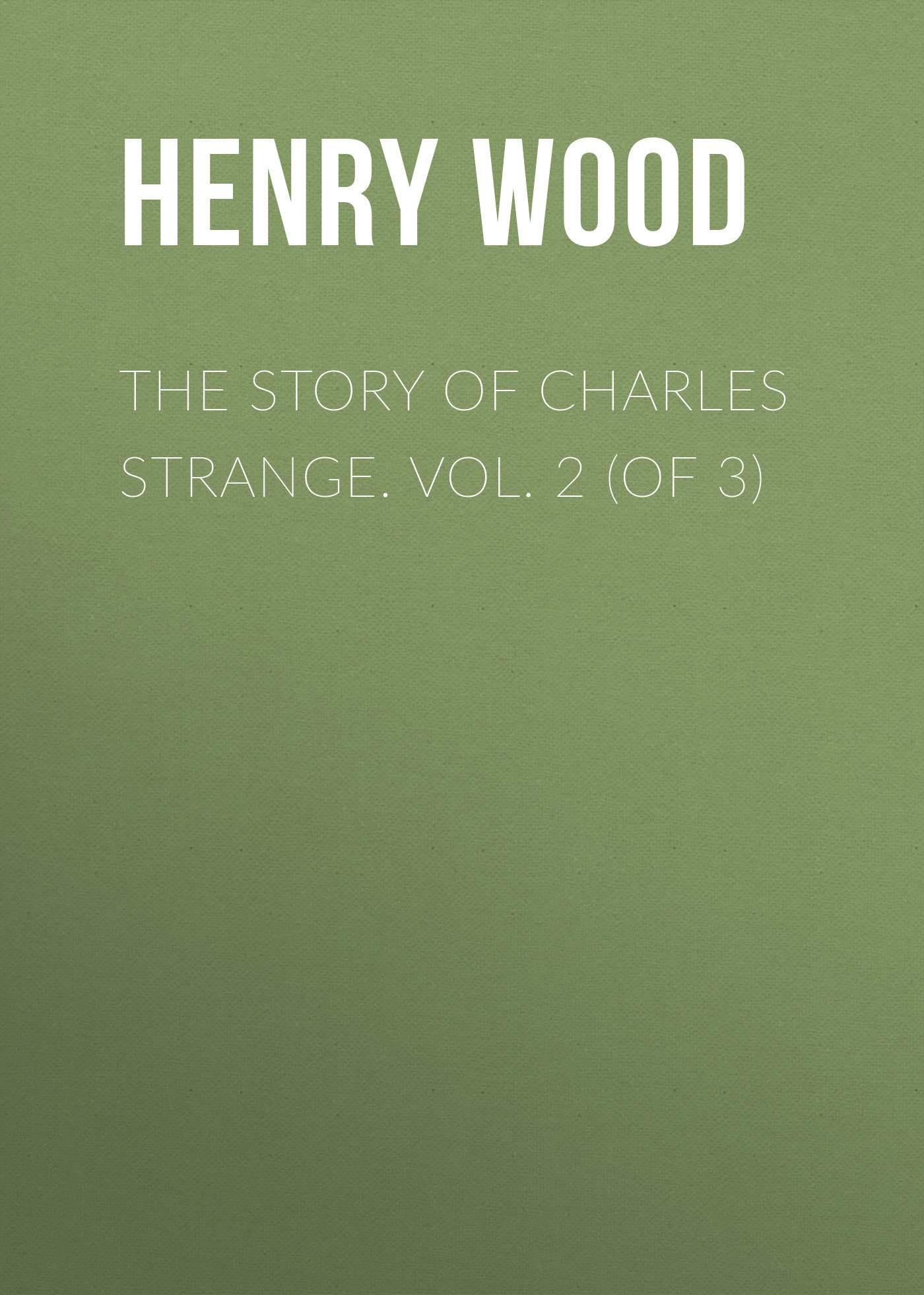 Henry Wood The Story of Charles Strange. Vol. 2 (of 3) excavating the story of charles edward