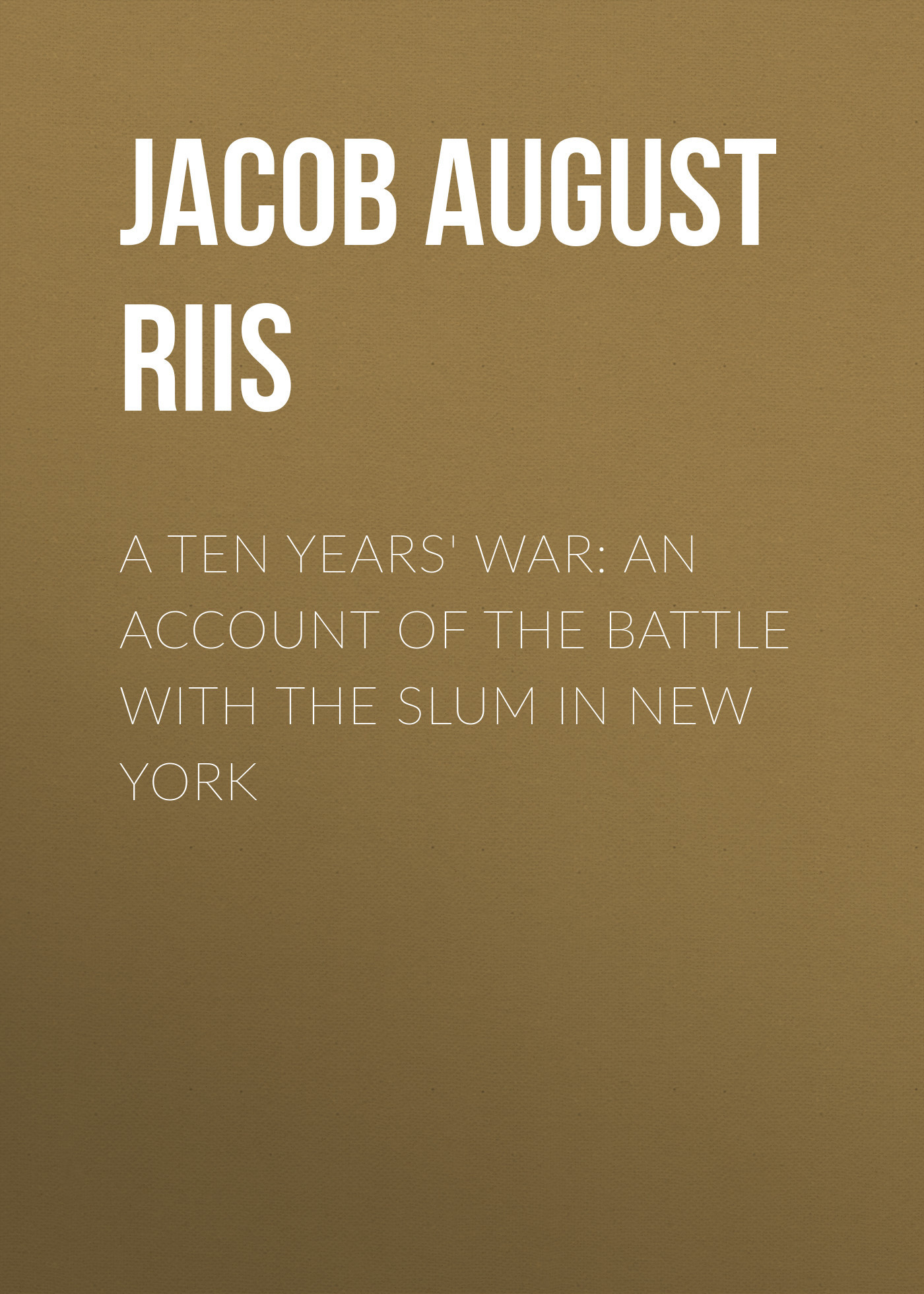 Jacob August Riis A Ten Years' War: An Account of the Battle with the Slum in New York ten years after ten years after undead expanded 2 lp 180 gr