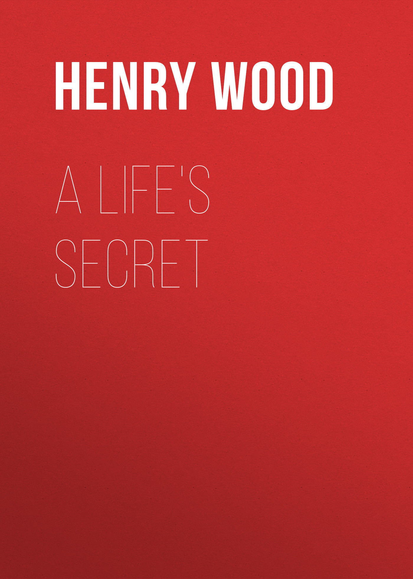 Henry Wood A Life's Secret henry wood east lynne