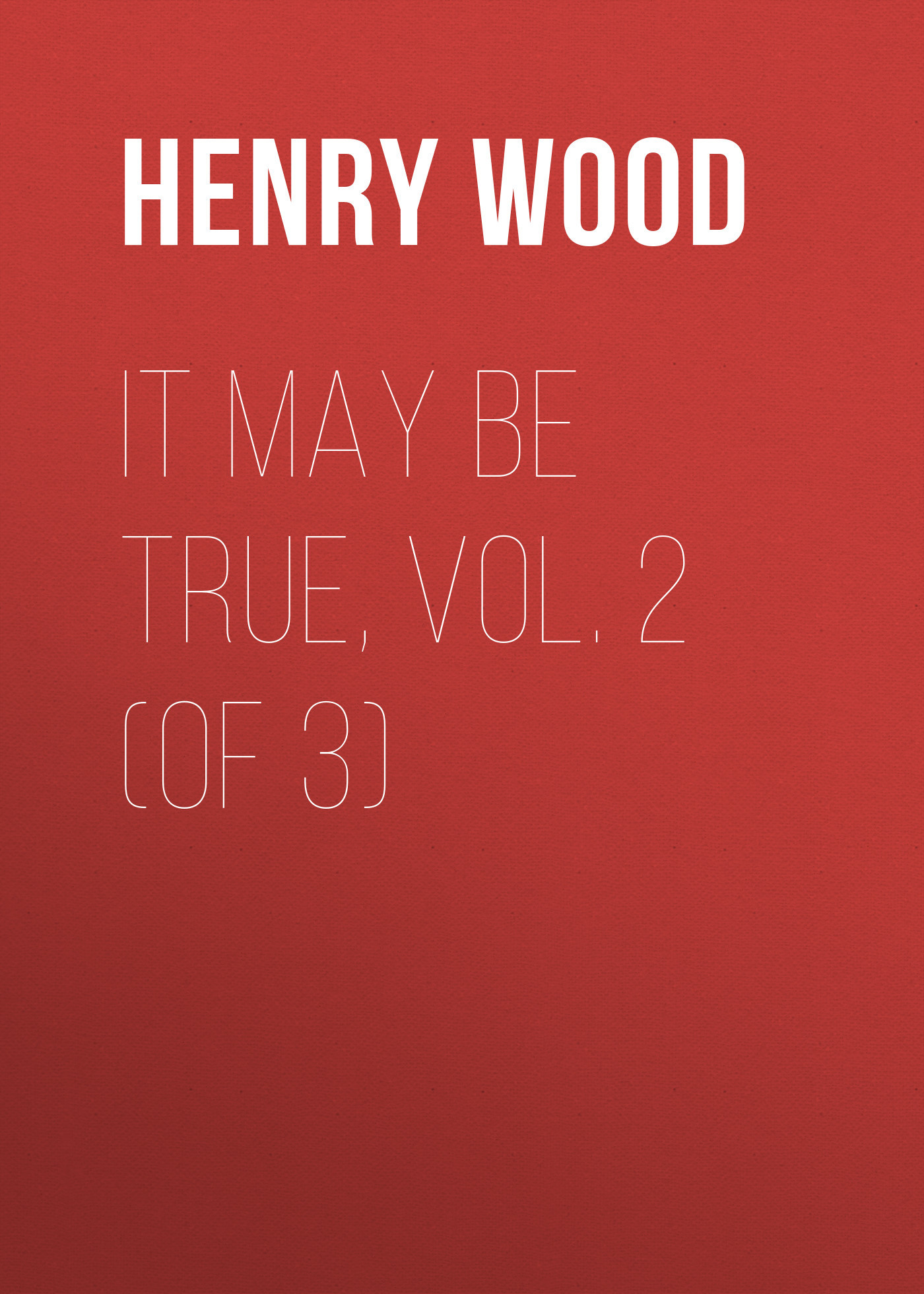 Henry Wood It May Be True, Vol. 2 (of 3) henry wood mildred arkell vol 3 of 3