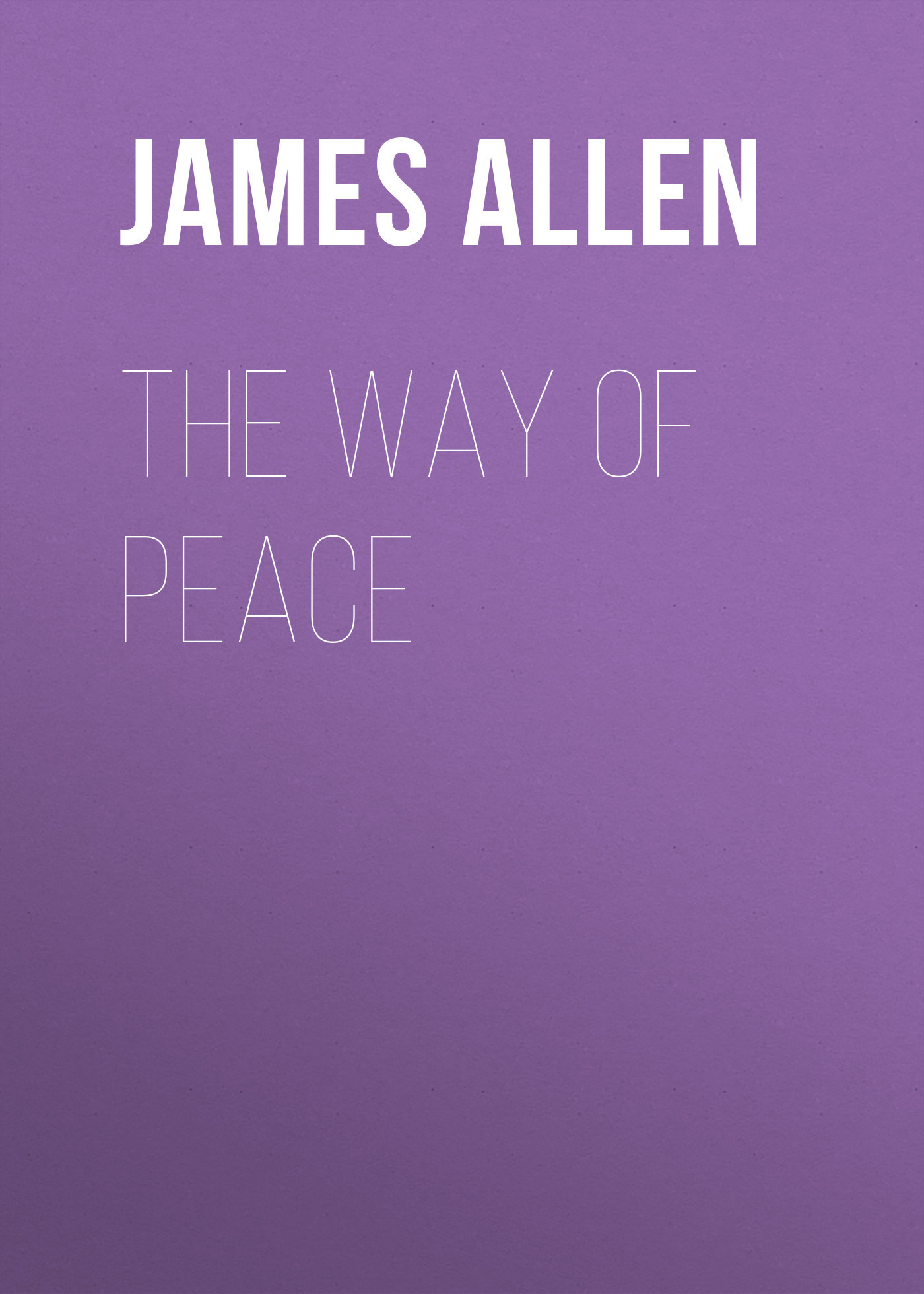 James Allen The Way of Peace book of peace