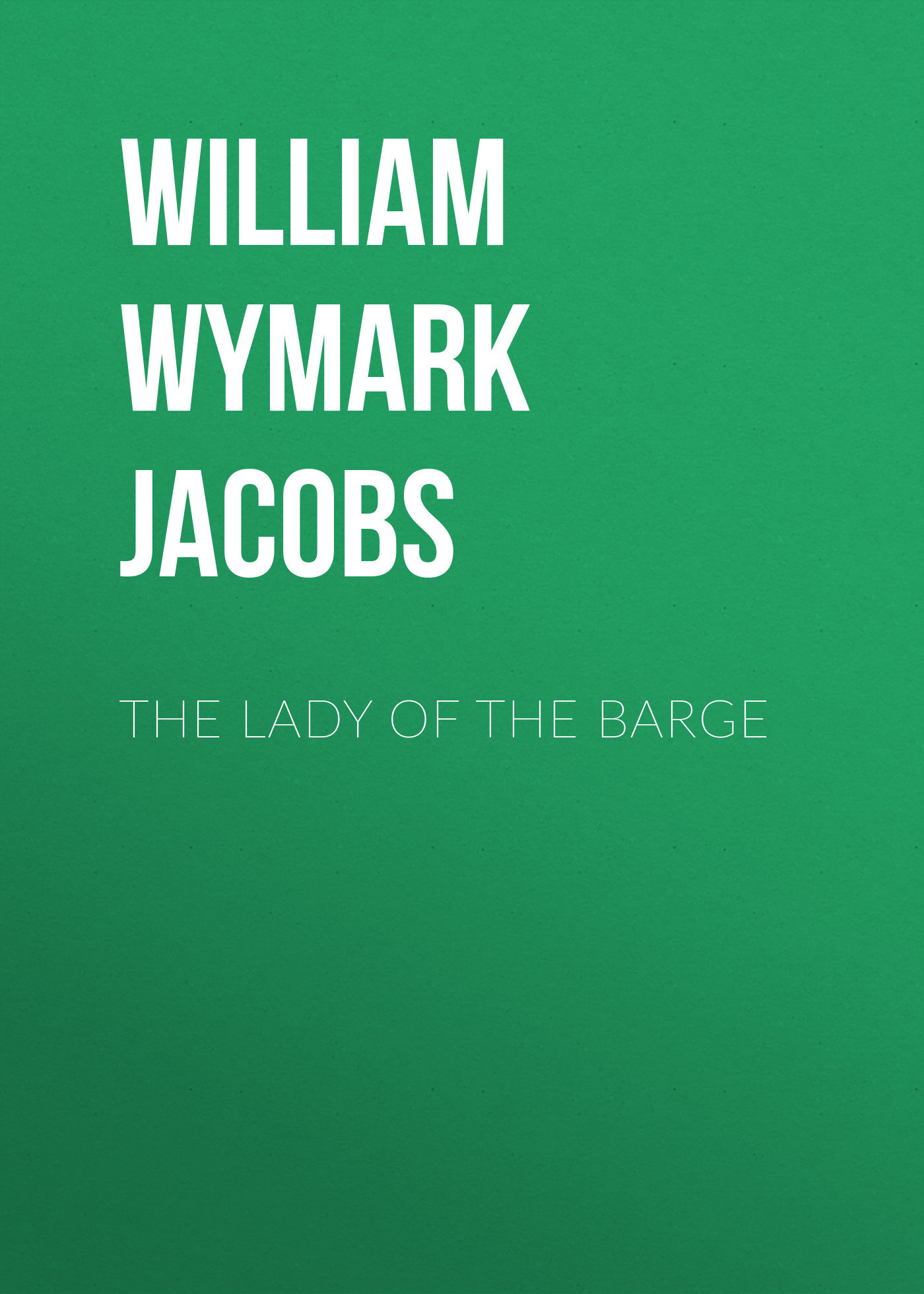 William Wymark Jacobs The Lady of the Barge william wymark jacobs the convert