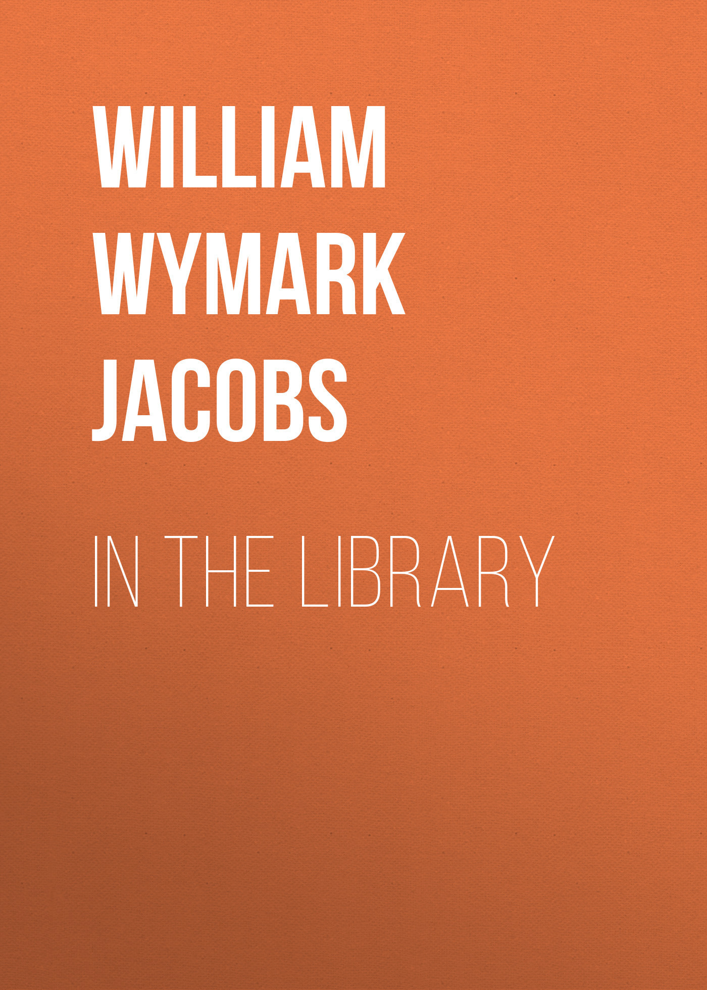 William Wymark Jacobs In the Library william wymark jacobs the convert