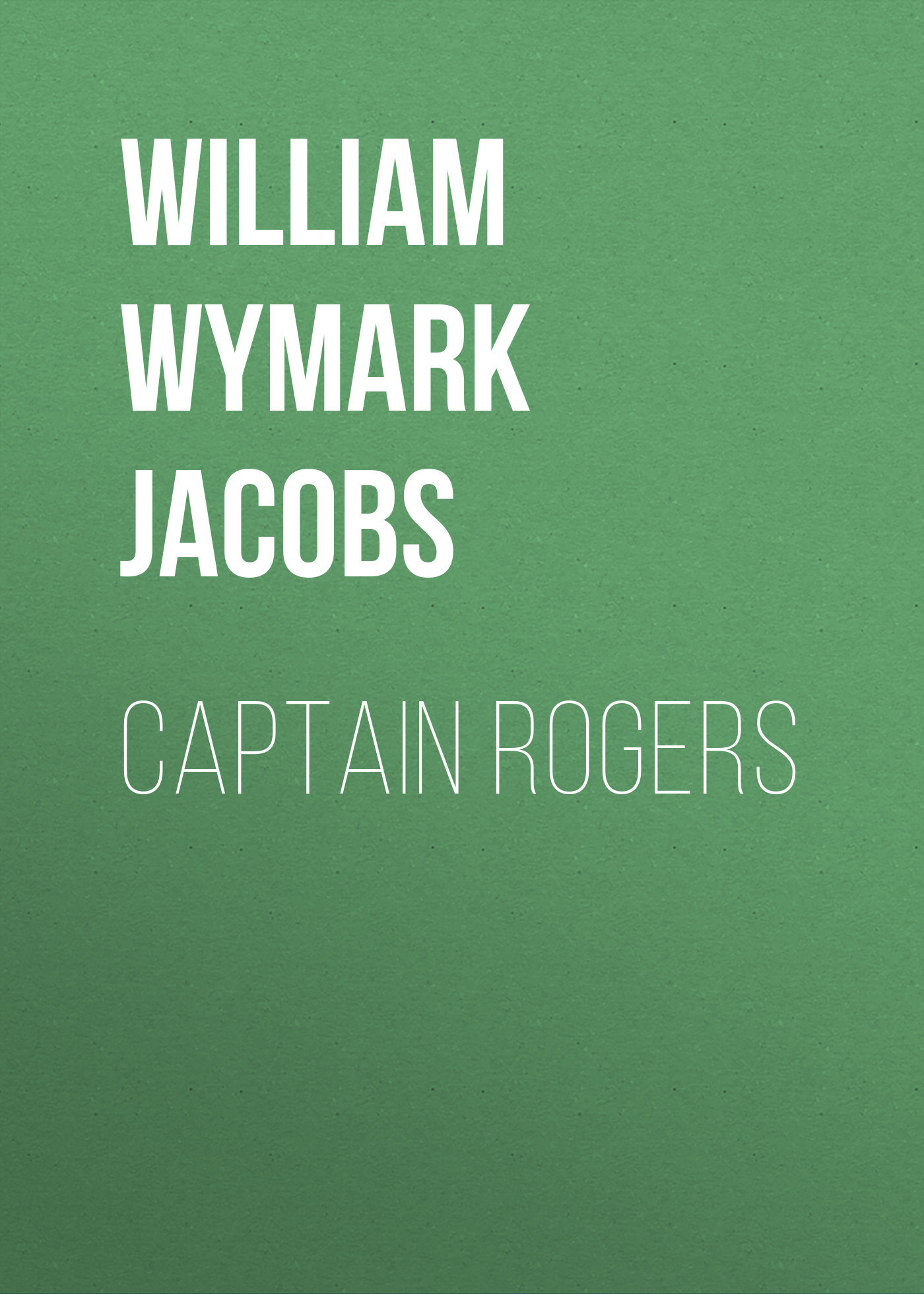 William Wymark Jacobs Captain Rogers