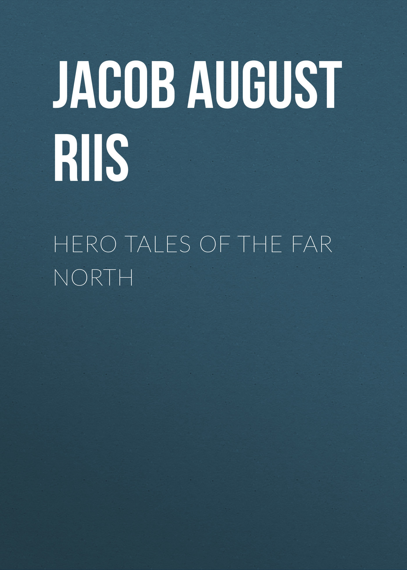 Jacob August Riis Hero Tales of the Far North the outside of august