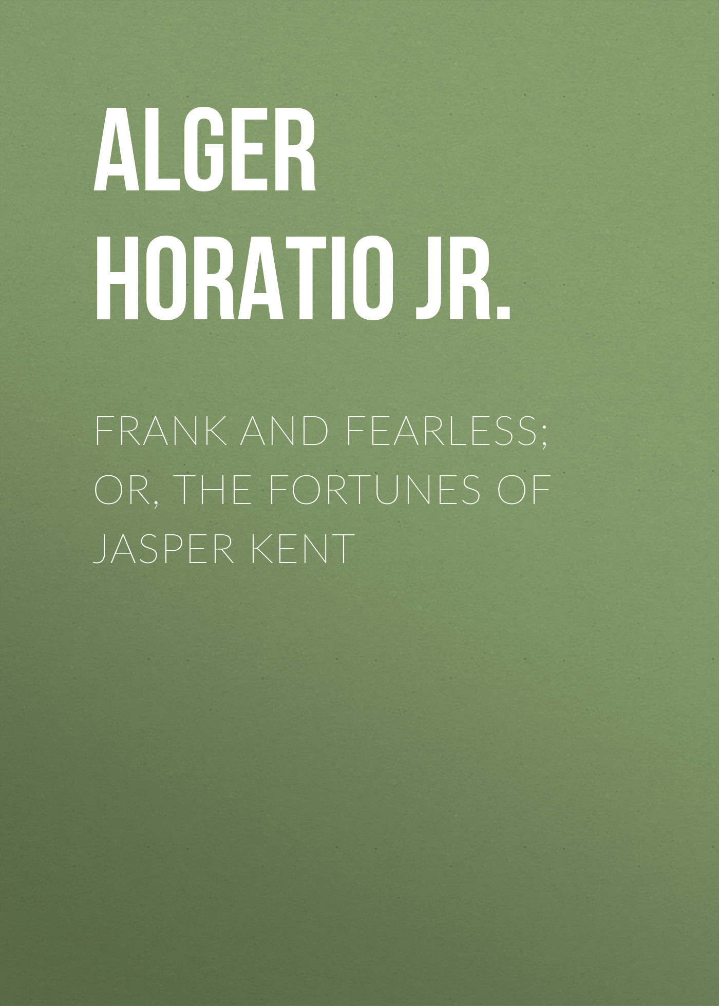 Alger Horatio Jr. Frank and Fearless; or, The Fortunes of Jasper Kent frank turner and the sleeping souls calgary