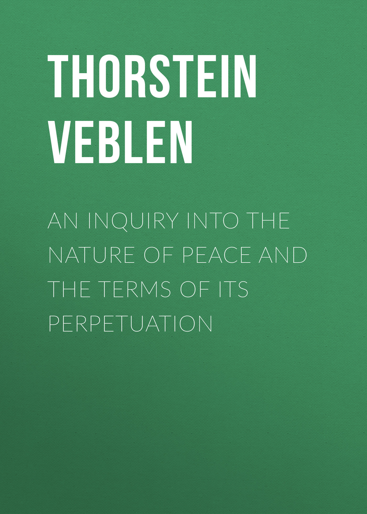 Thorstein Veblen An Inquiry into the Nature of Peace and the Terms of Its Perpetuation peace education at the national university of rwanda