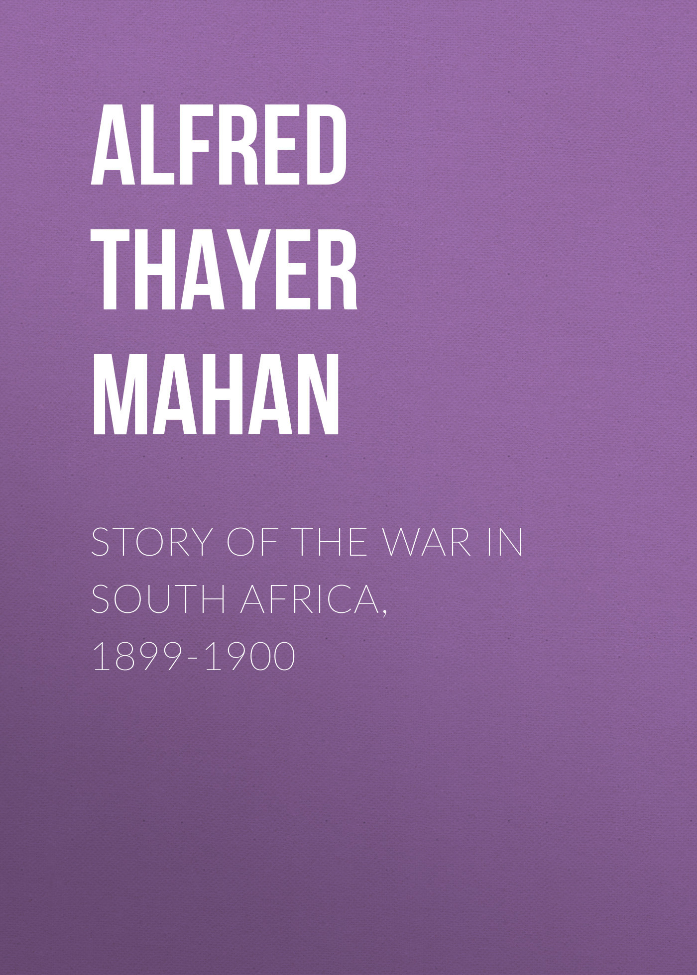 Alfred Thayer Mahan Story of the War in South Africa, 1899-1900 south africa