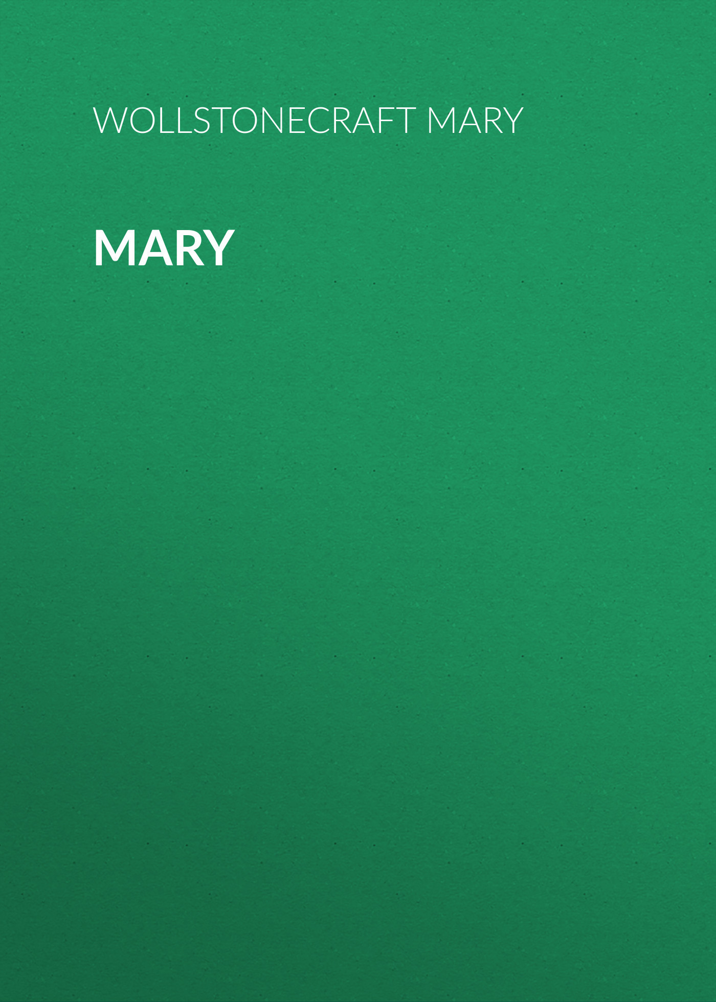 Wollstonecraft Mary Mary the letters of mary wollstonecraft shelley vol 1