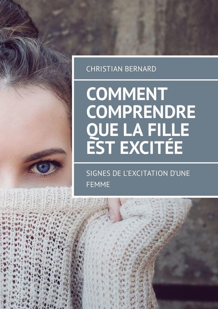 Фото - Christian Bernard Comment comprendre que la fille est excitée. Signes de l'excitation d'une femme tu eres lo que deseo