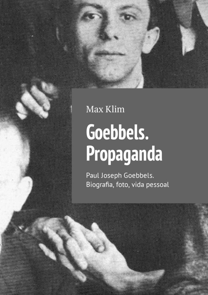 Max Klim Goebbels. Propaganda. Paul Joseph . Biografia, foto, vida pessoal