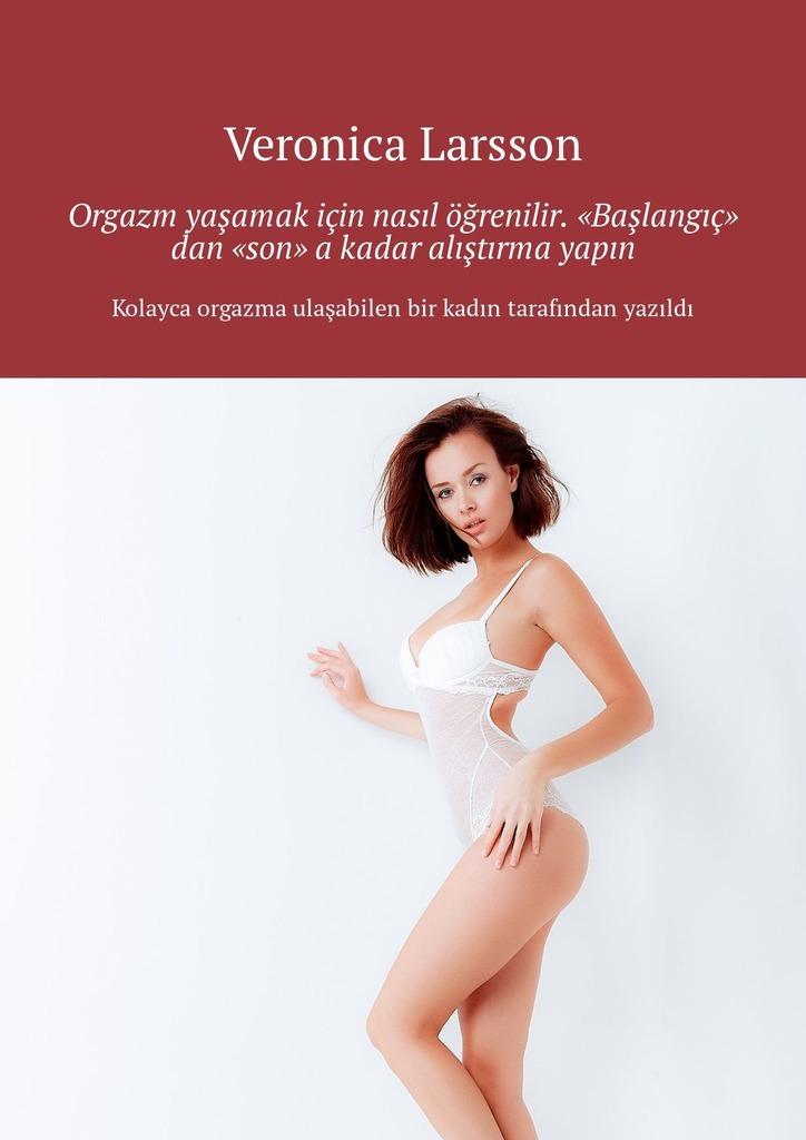 """Veronica Larsson Orgazm yaşamak için nasıl öğrenilir. """"Başlangıç"""" dan """"son"""" akadar alıştırma yapın стоимость"""